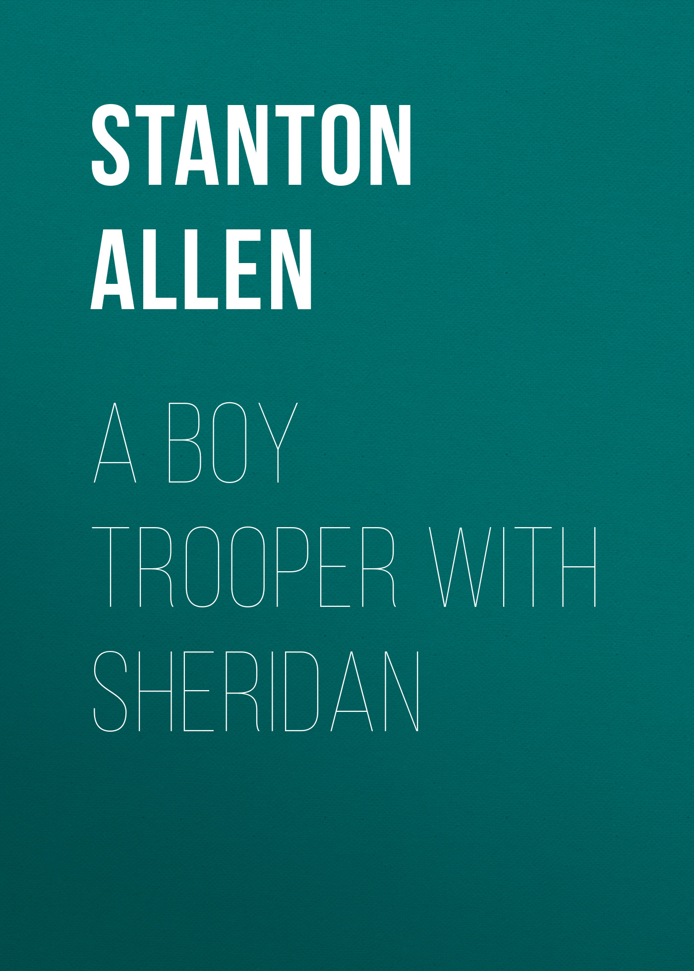 Allen Stanton P. A Boy Trooper With Sheridan