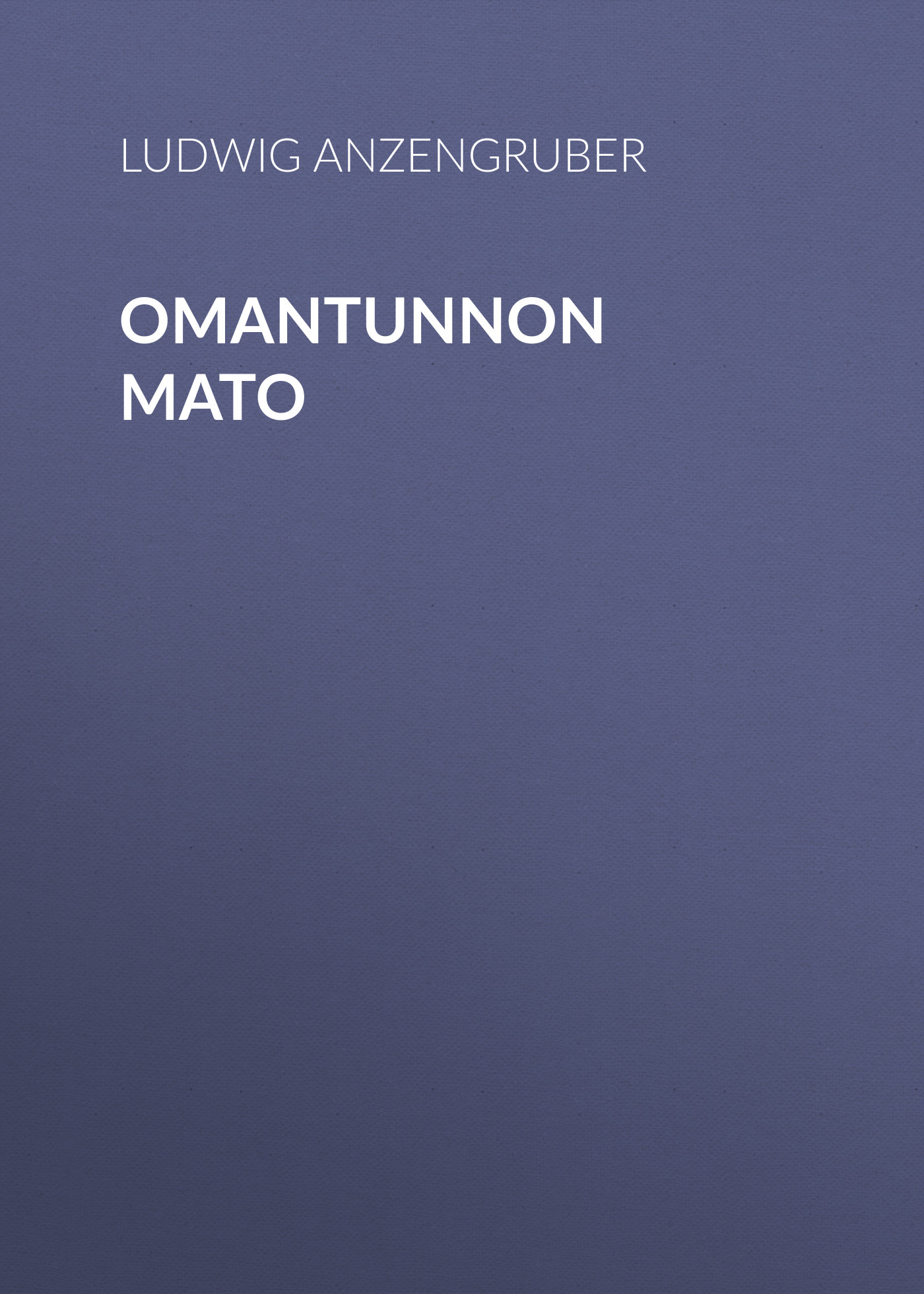 Anzengruber Ludwig Omantunnon mato