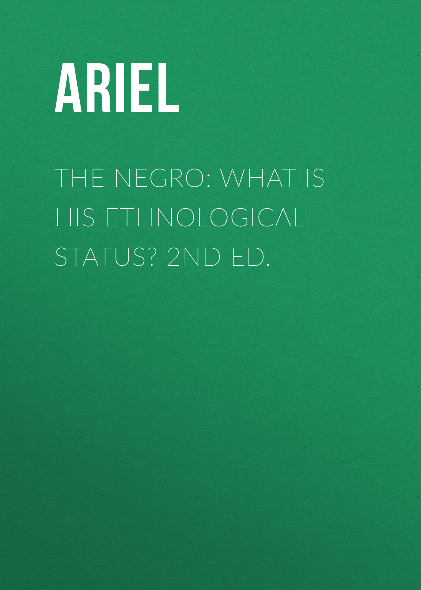 Ariel The Negro: What is His Ethnological Status? 2nd Ed. ed brubaker marc silvestri x men messiah complex 1 2nd print