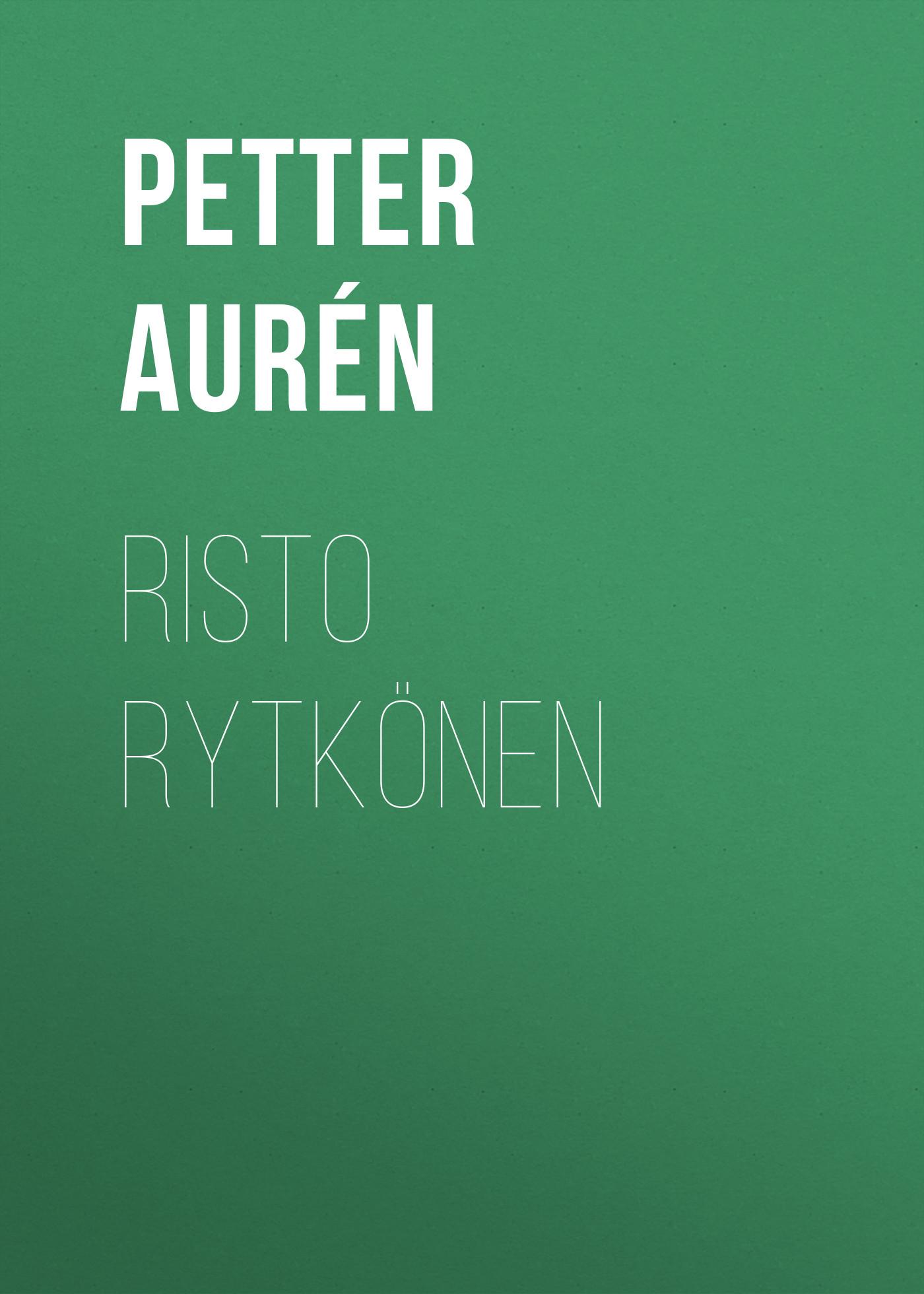 Aurén Petter Wilhelm Risto Rytkönen aurén petter wilhelm risto rytkönen