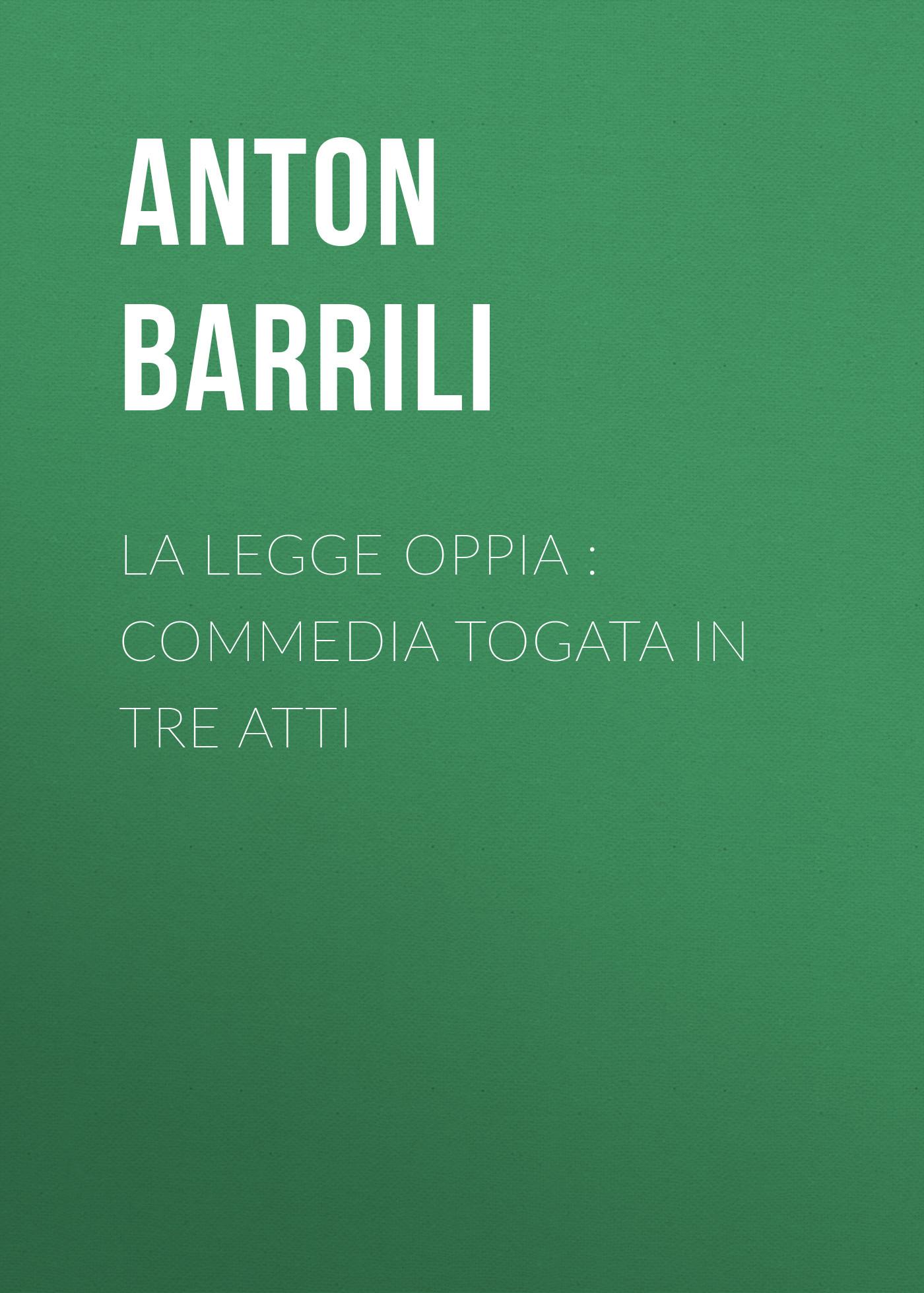 Barrili Anton Giulio La legge Oppia : commedia togata in tre atti italia legge sulle locazioni abitative