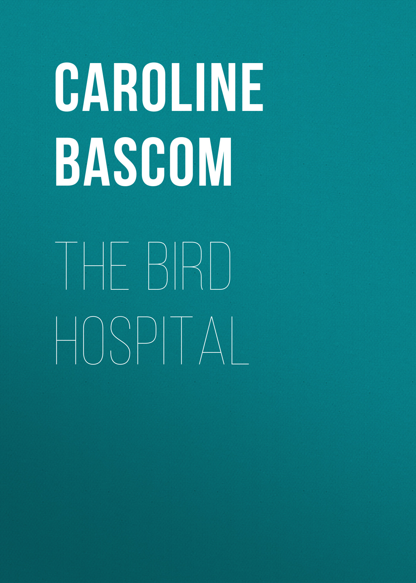 Bascom Caroline Crowninshield The Bird Hospital