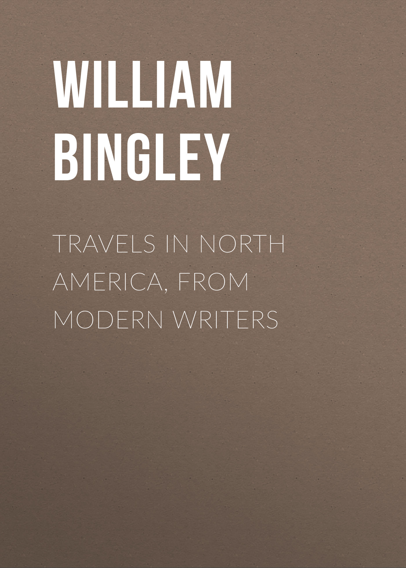 William Bingley Travels in North America, From Modern Writers william gray travels in western africa