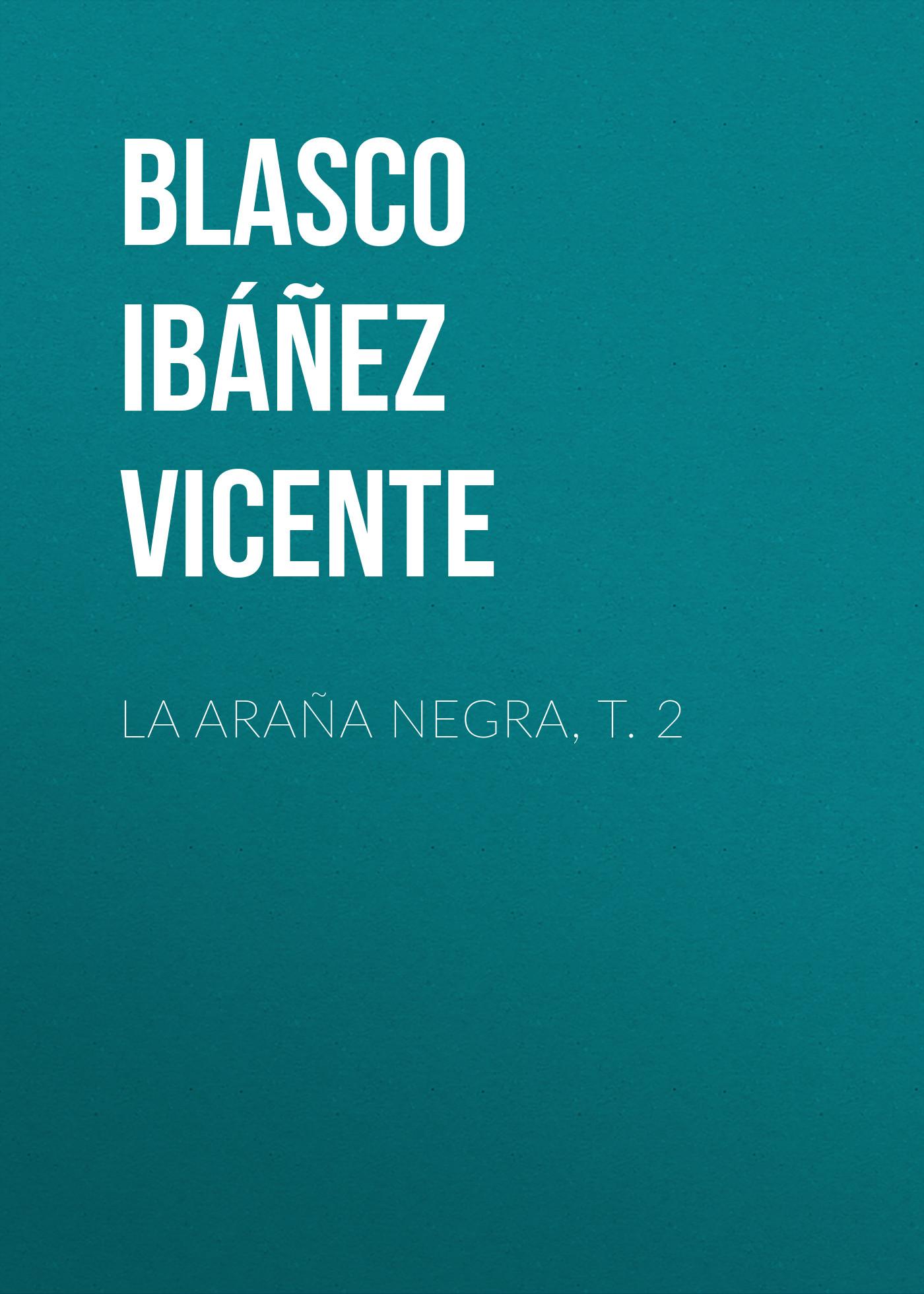 Blasco Ibáñez Vicente La araña negra, t. 2 blasco ibáñez vicente la araña negra t 1