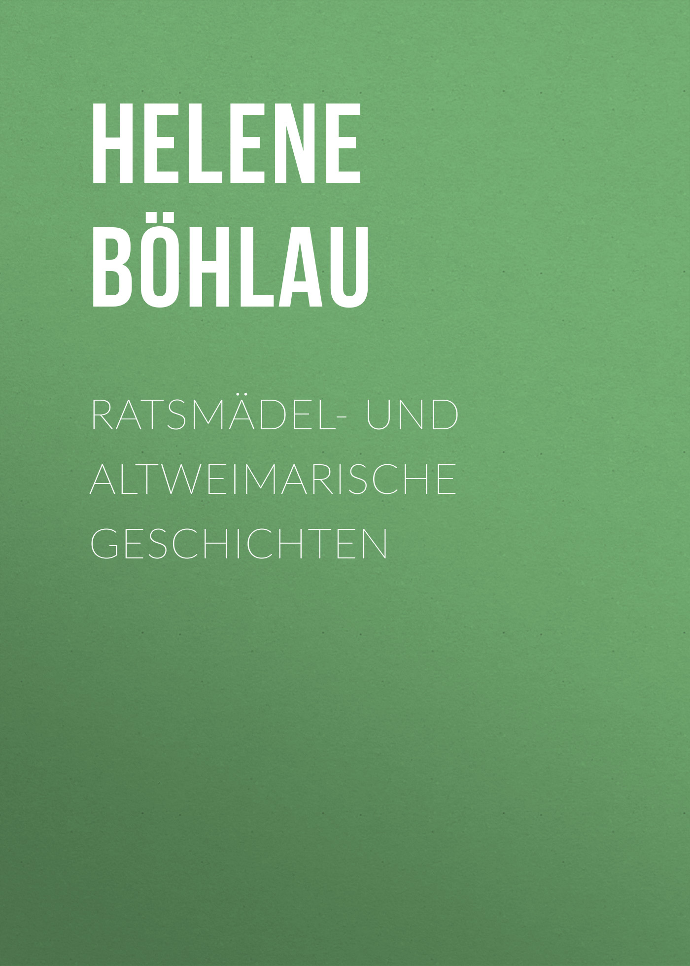 Böhlau Helene Ratsmädel- und Altweimarische Geschichten helene böhlau halbtier roman