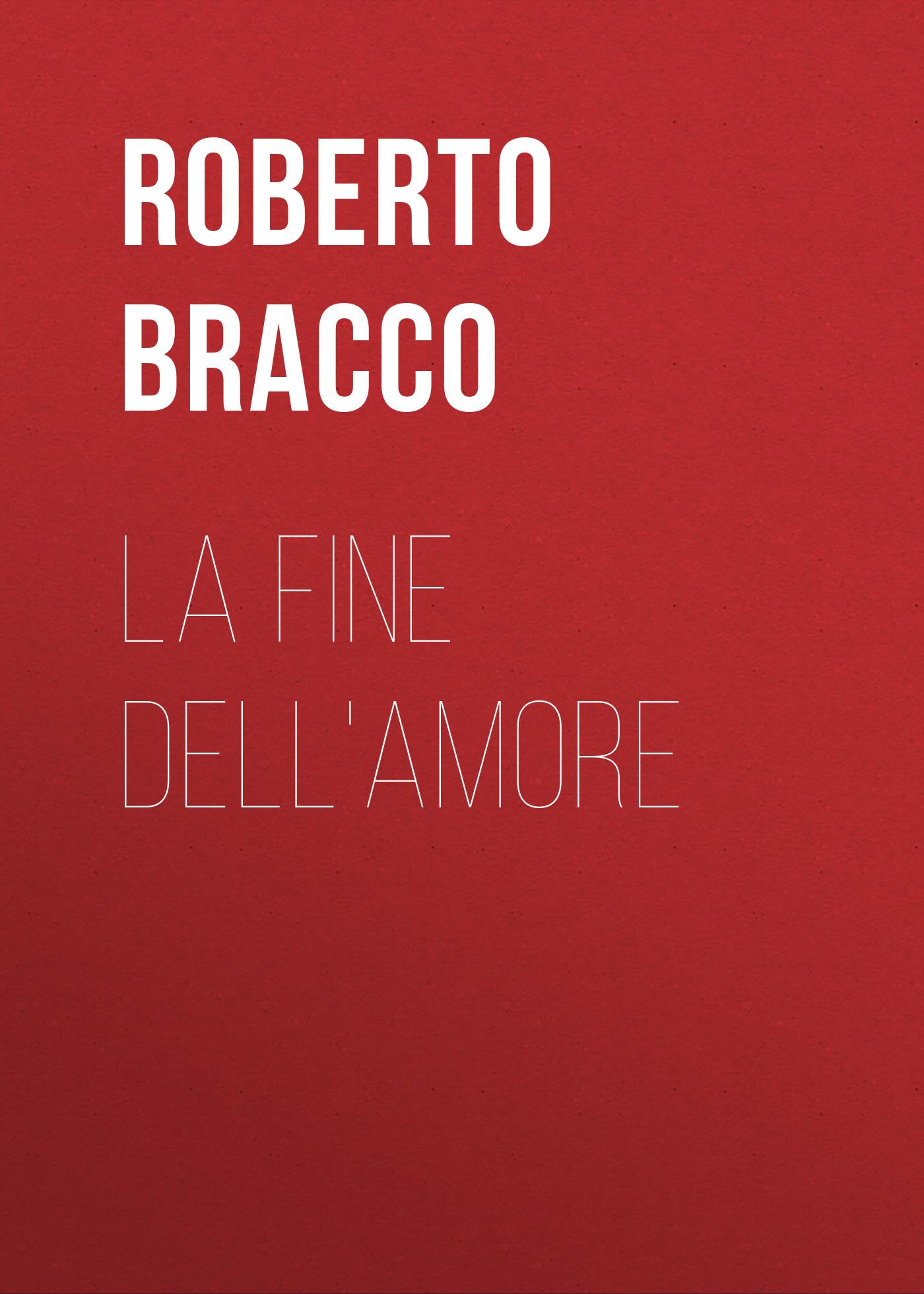 Bracco Roberto La fine dell'amore bracco roberto la piccola fonte dramma in quattro atti
