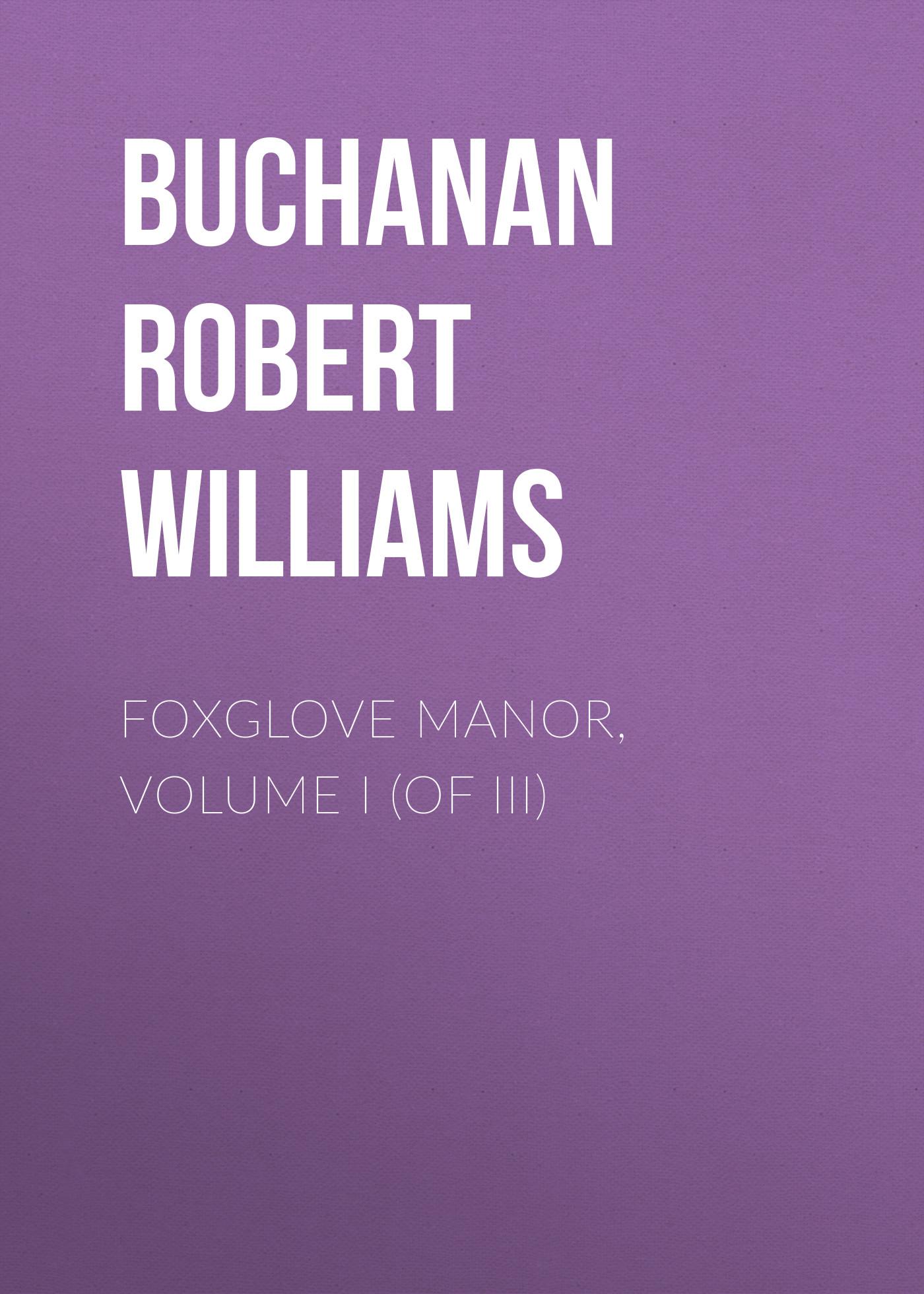 Buchanan Robert Williams Foxglove Manor, Volume I (of III)