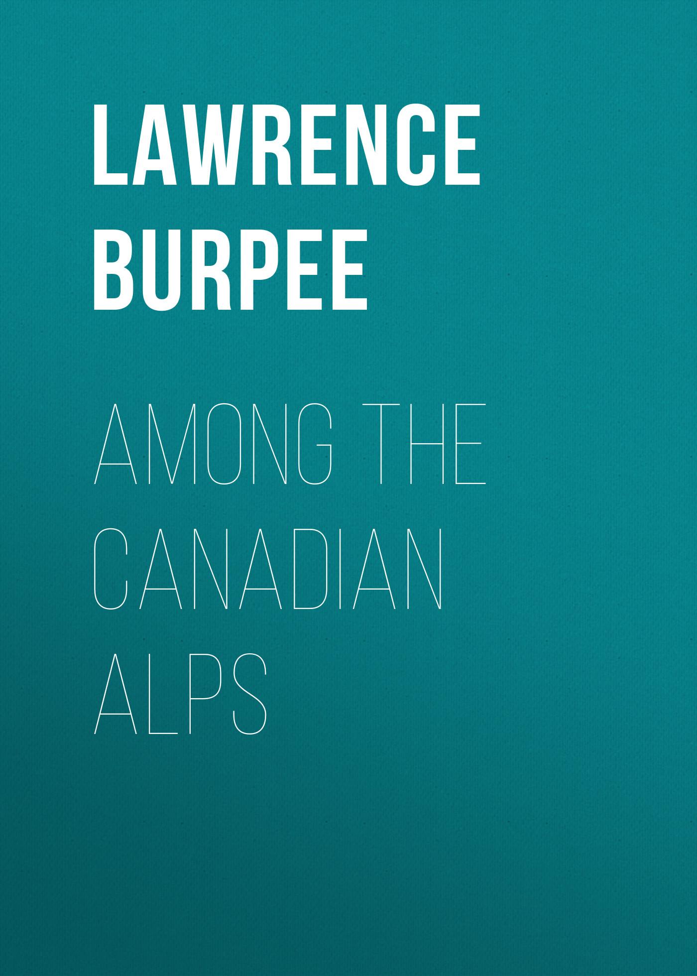 Burpee Lawrence Johnstone Among the Canadian Alps christian isobel johnstone elizabeth de bruce