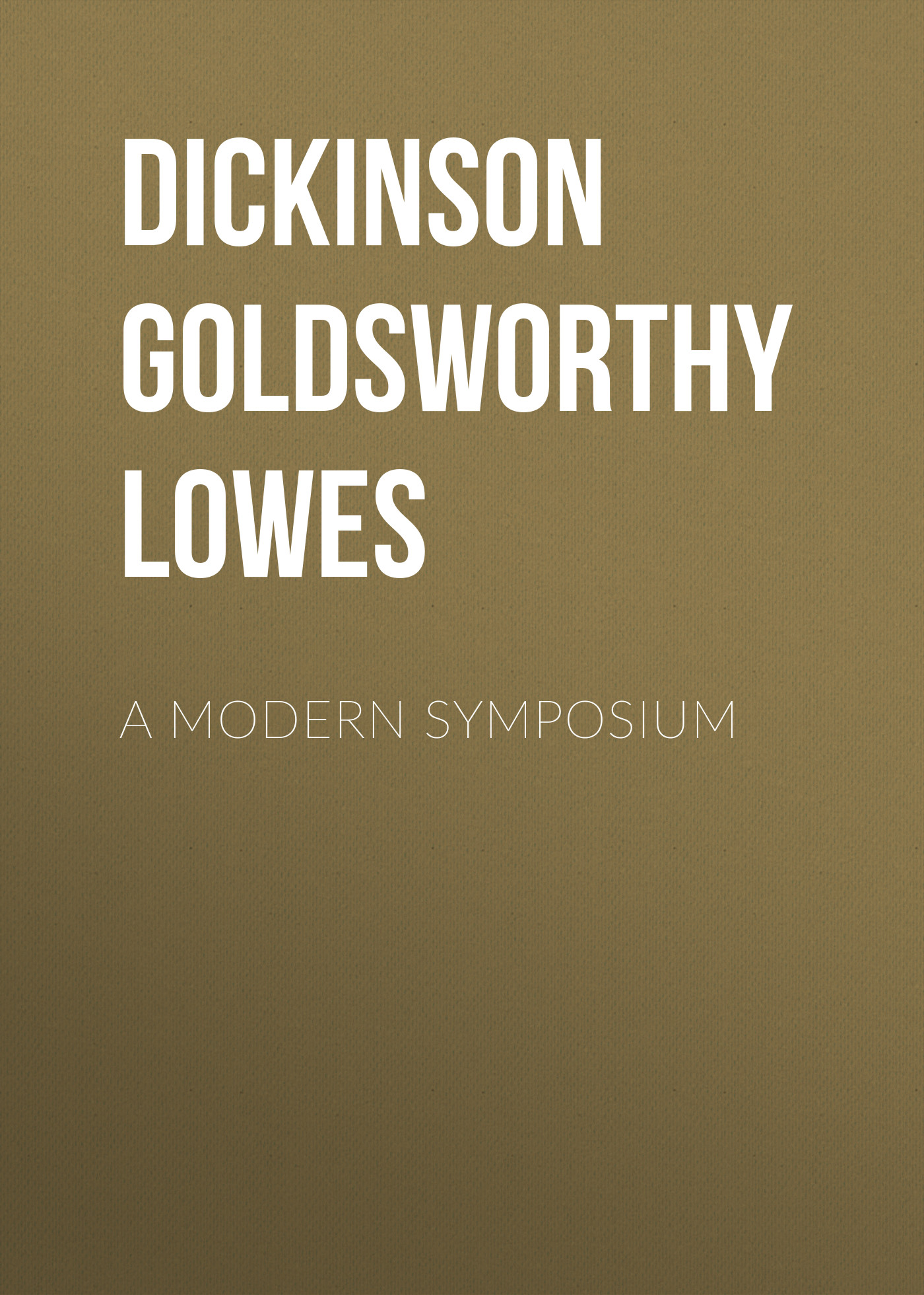 Dickinson Goldsworthy Lowes A Modern Symposium