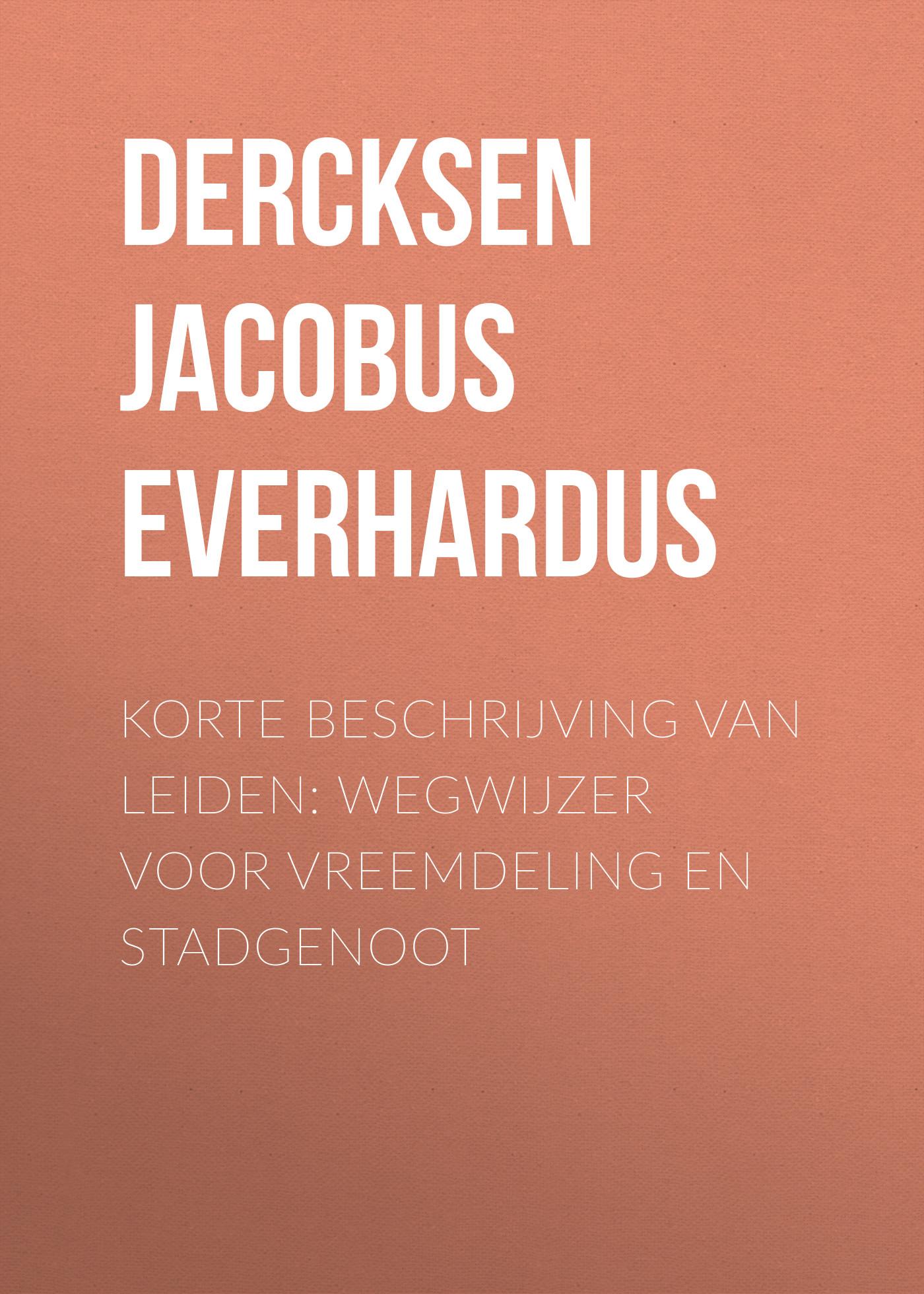 Dercksen Jacobus Marinus Everhardus Korte beschrijving van Leiden: wegwijzer voor vreemdeling en stadgenoot adriaan loosjes lauwerkroon voor de nederlandsche zeehelden bij hunne betoonde moed en dapperheld in den zeeslag voor algiers den alften van oogstmaand 1816