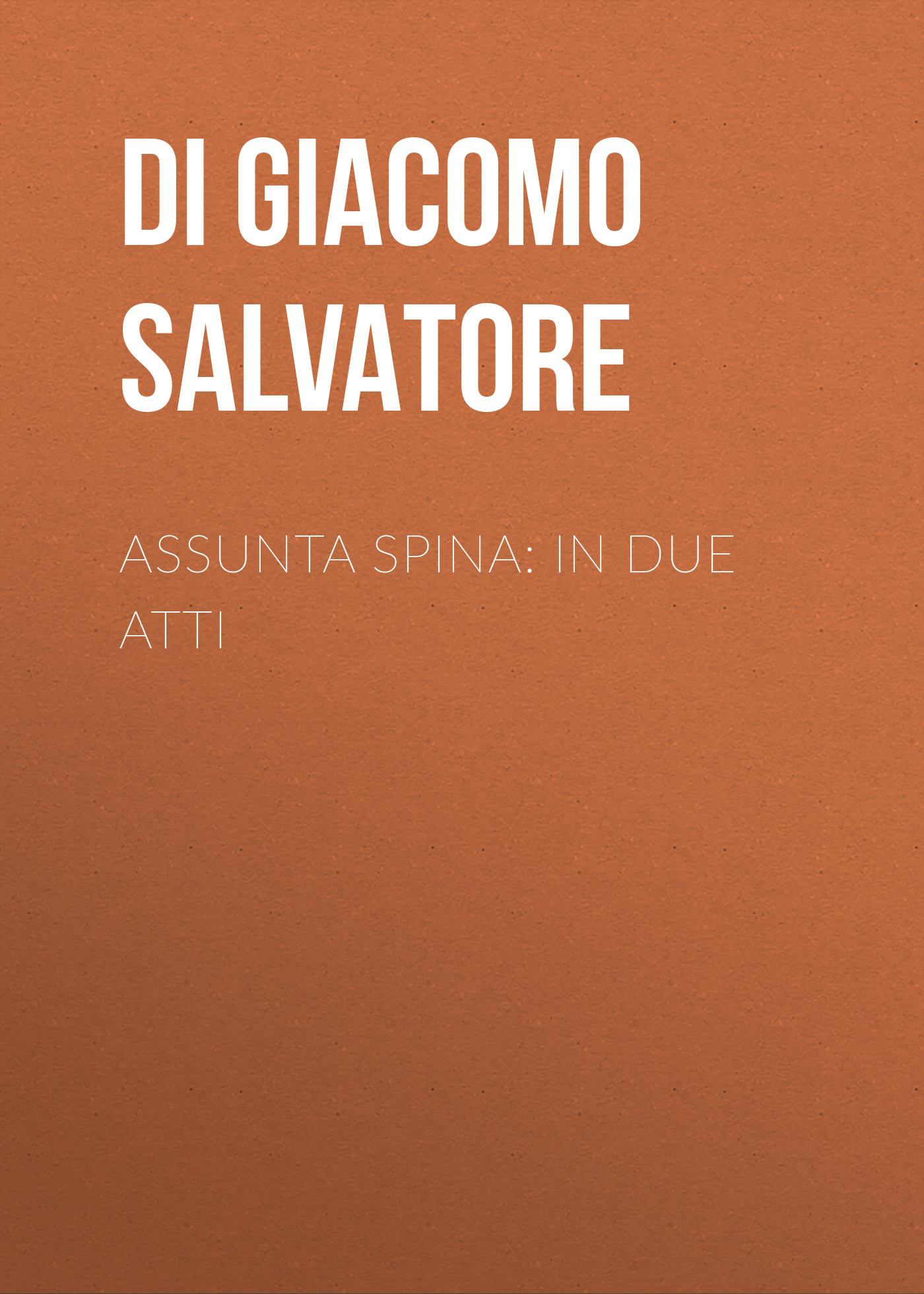 Di Giacomo Salvatore Assunta Spina: In due atti спот spina 56216 3