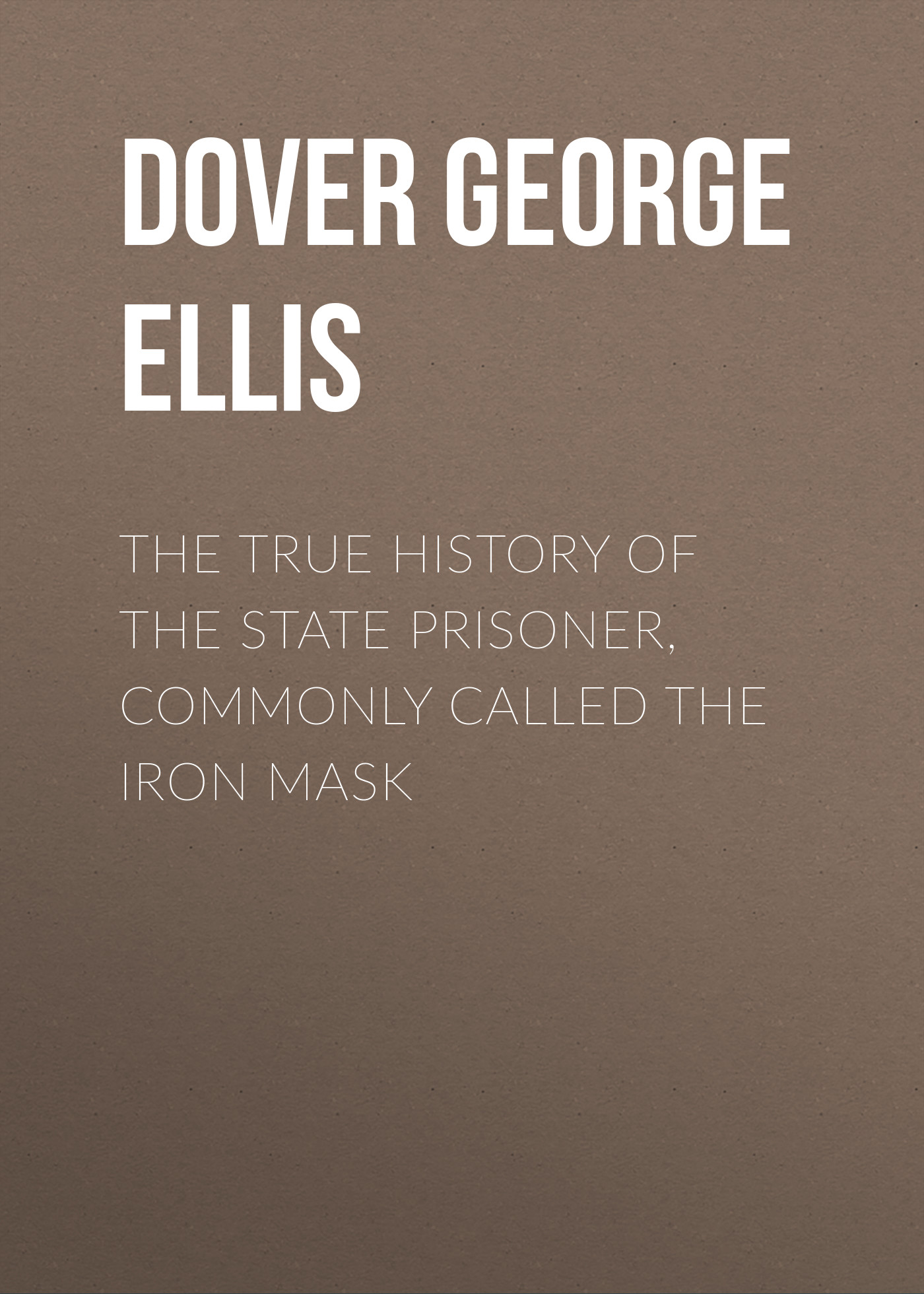Dover George Agar Ellis The True History of the State Prisoner, commonly called the Iron Mask dover historical society vital records of dover new hampshire sixteen eighty six to eighteen fifty