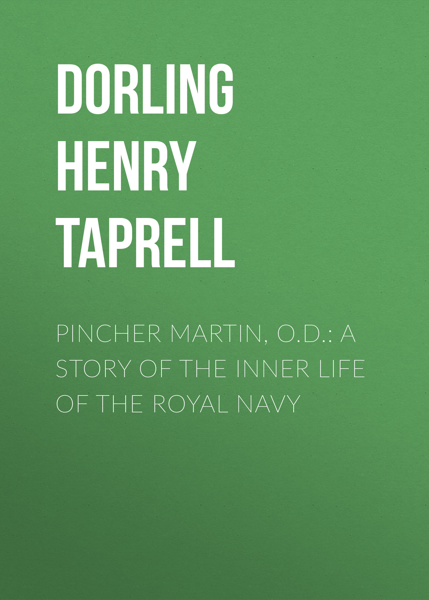 Dorling Henry Taprell Pincher Martin, O.D.: A Story of the Inner Life of the Royal Navy цены