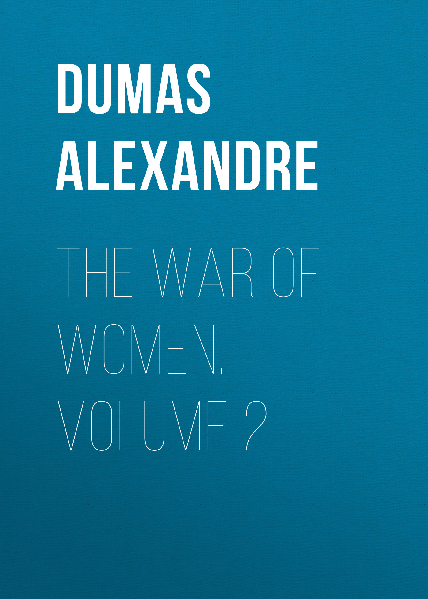 Александр Дюма The War of Women. Volume 2 александр дюма the war of women volume 2