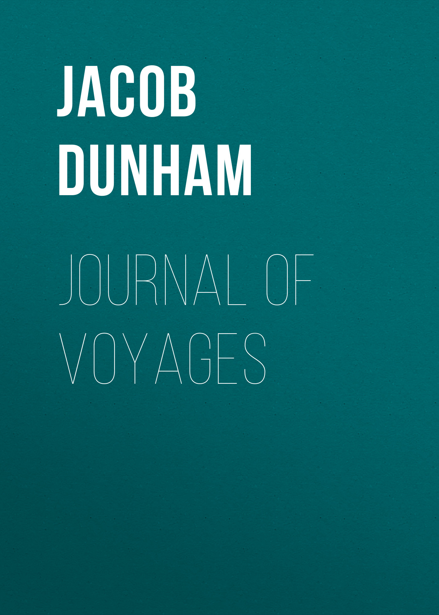 Jacob Dunham Journal of Voyages