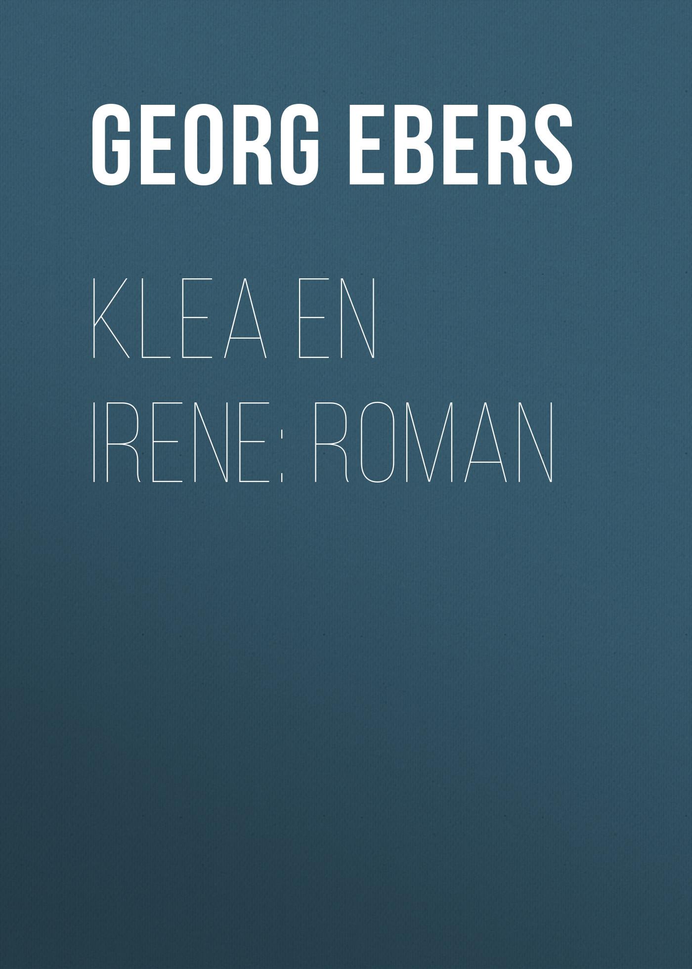 Georg Ebers Klea en Irene: roman georg ebers de nijlbruid