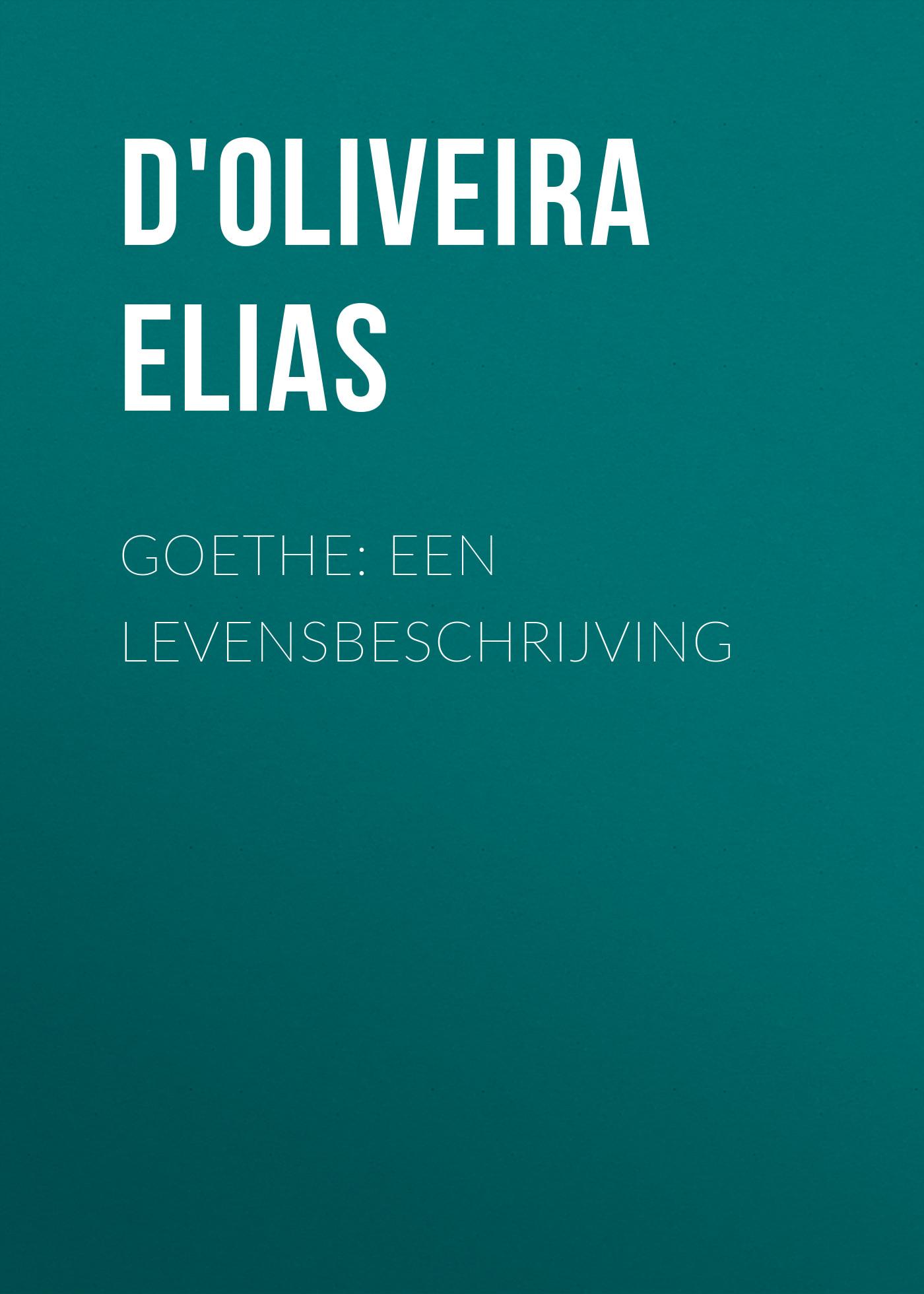 D'Oliveira Elias Goethe: Een Levensbeschrijving elias rampello rosario