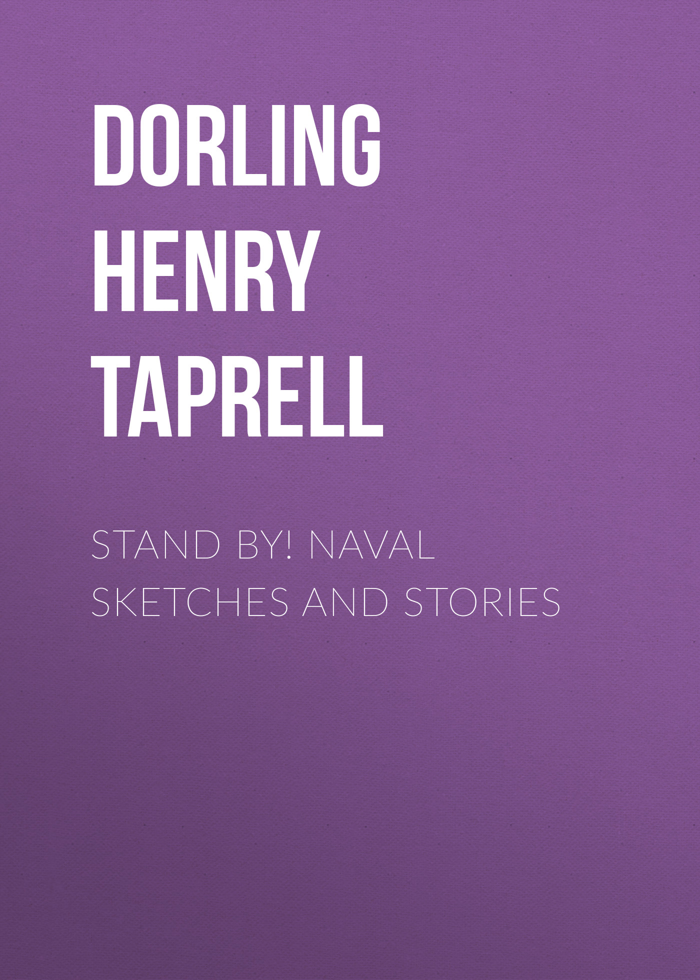 Dorling Henry Taprell Stand By! Naval Sketches and Stories dorling henry taprell stand by naval sketches and stories