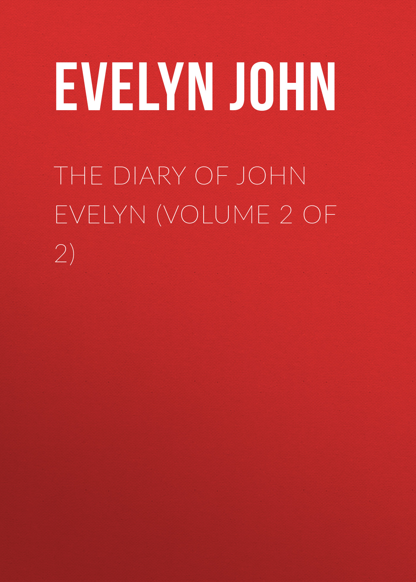 Evelyn John The Diary of John Evelyn (Volume 2 of 2) evelyn eaton go ask the river
