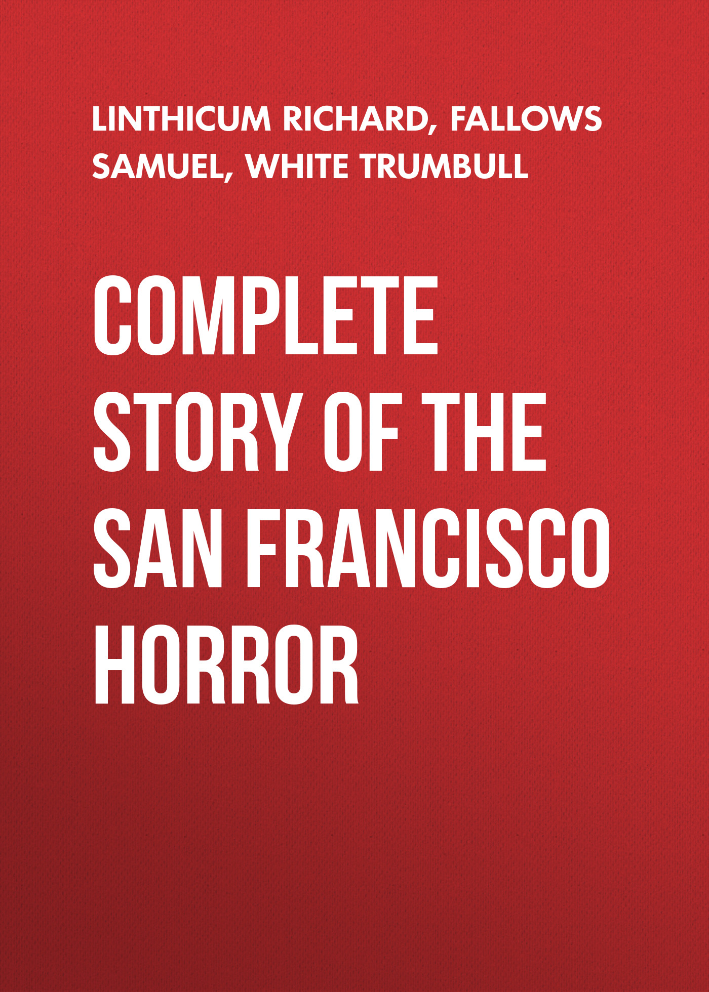 Fallows Samuel Complete Story of the San Francisco Horror san francisco calif dept of public health annual report san francisco department of public health 1885