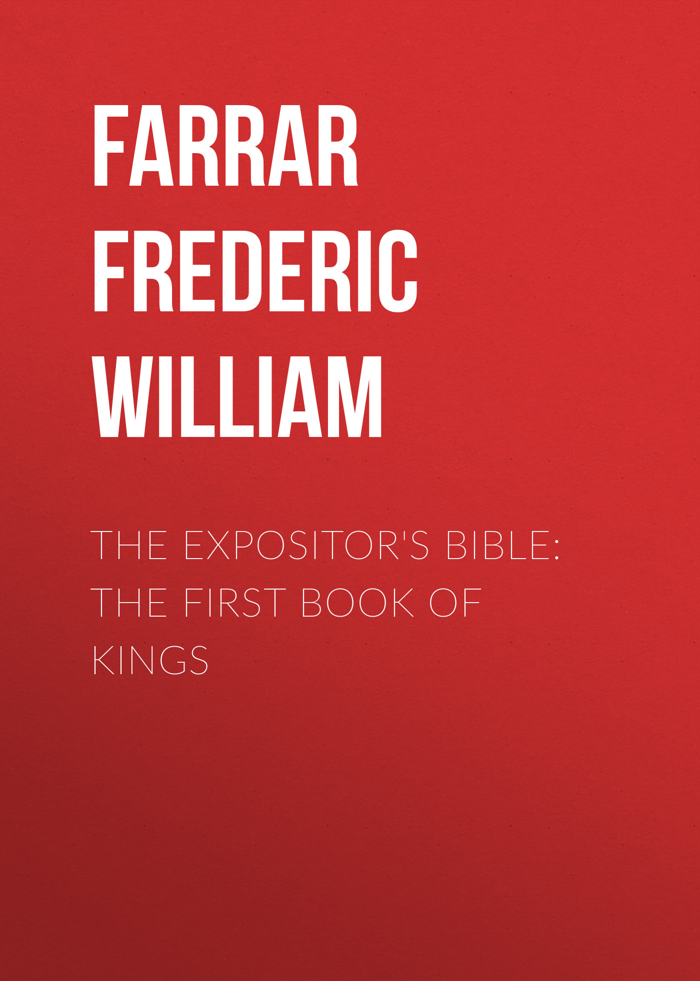 Farrar Frederic William The Expositor's Bible: The First Book of Kings bennett william henry the expositor s bible the books of chronicles