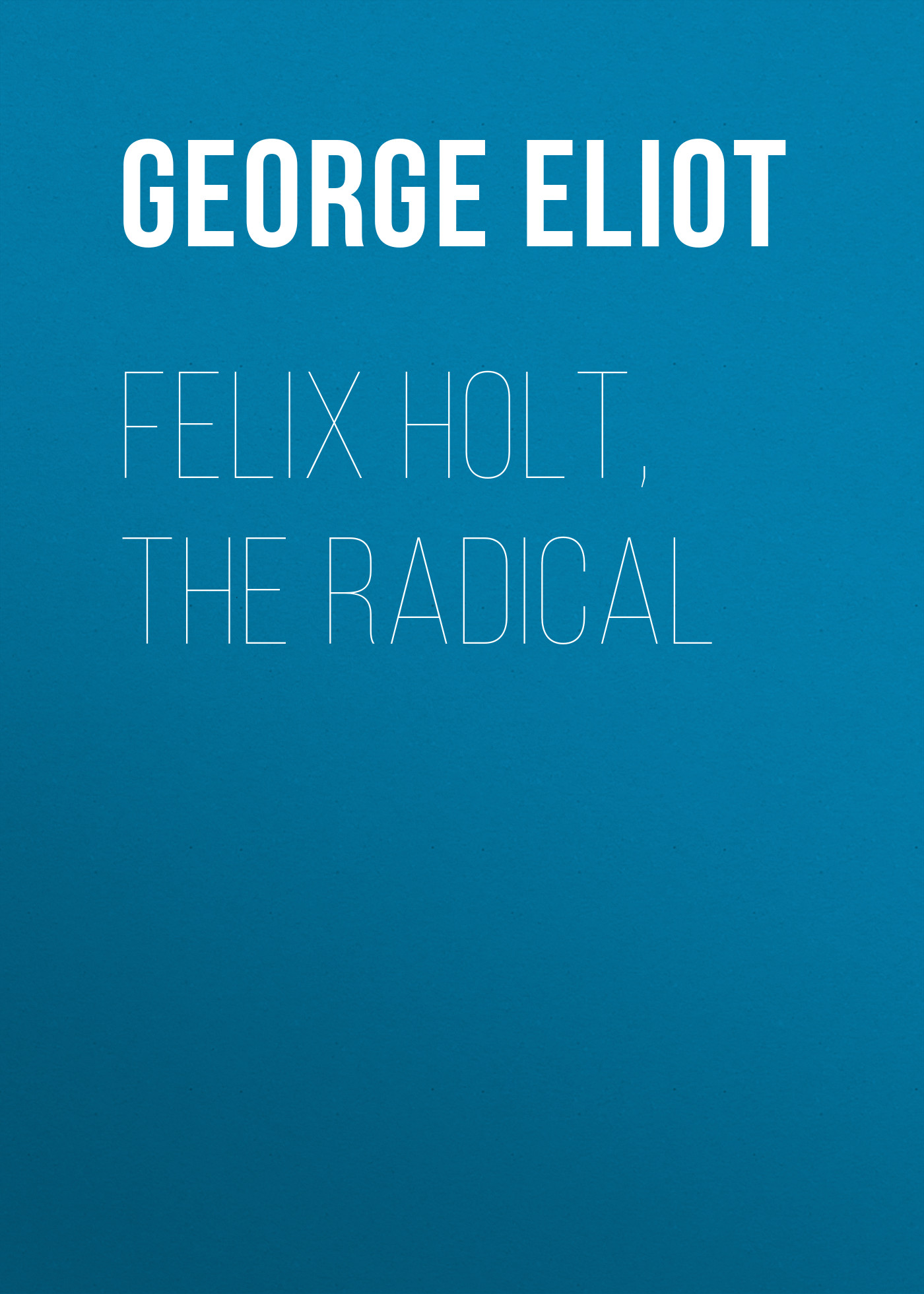 лучшая цена Джордж Элиот Felix Holt, the Radical