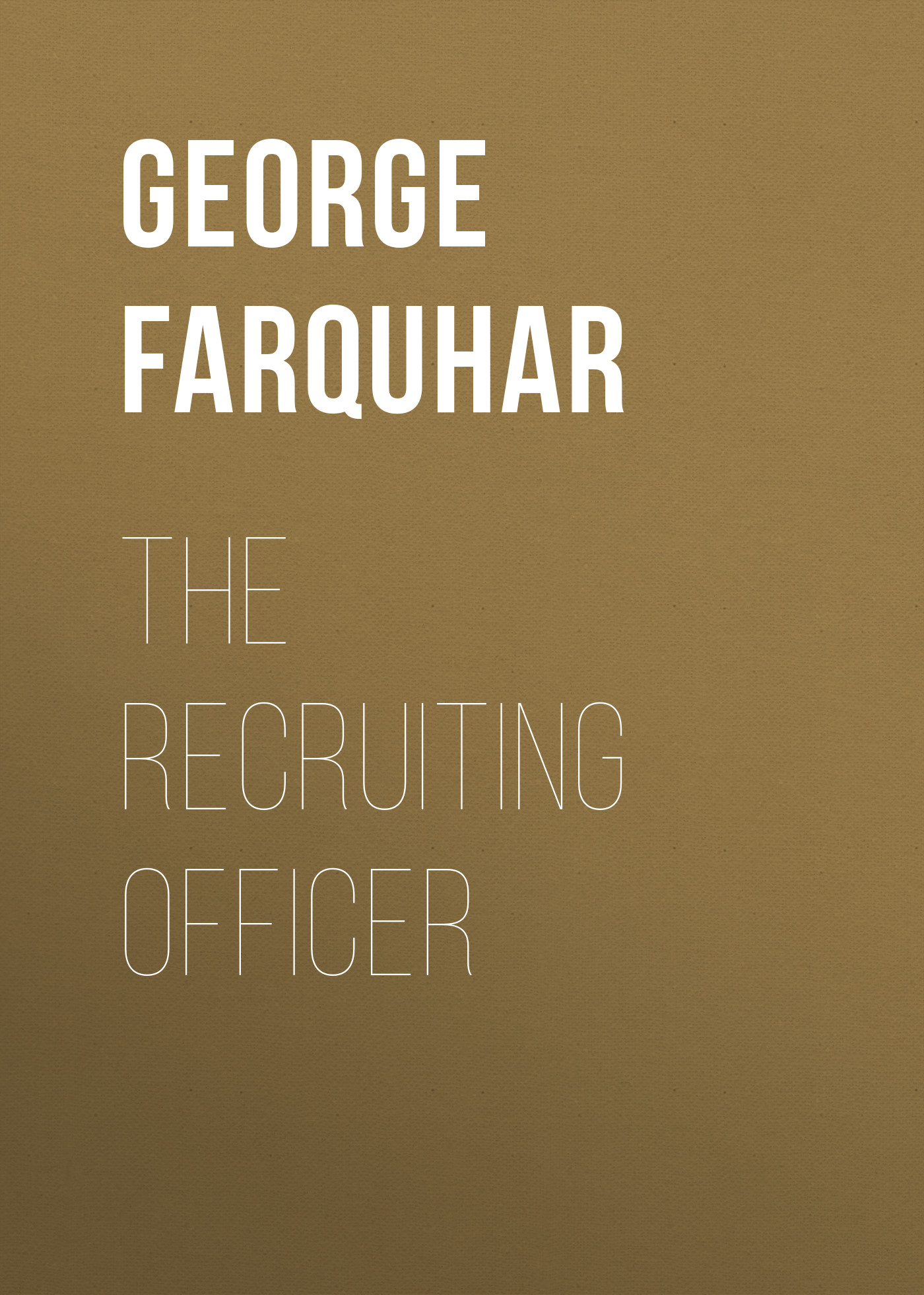 George Farquhar The Recruiting Officer george farquhar the beaux stratagem
