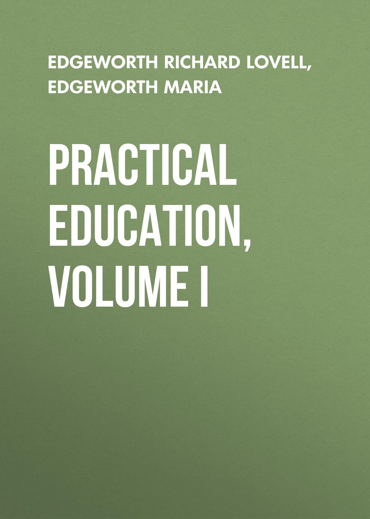 Edgeworth Maria Practical Education, Volume I miles edgeworth 4