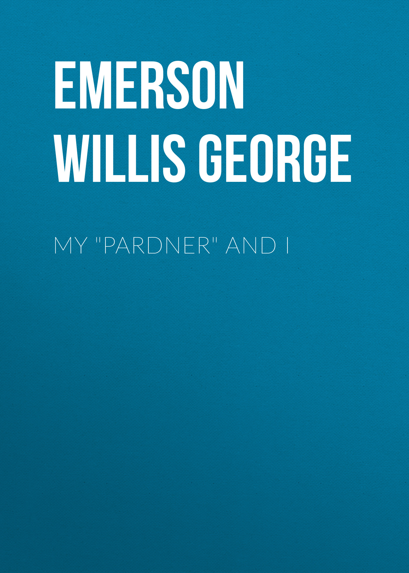 Emerson Willis George My Pardner and I emerson willis george the treasure of hidden valley