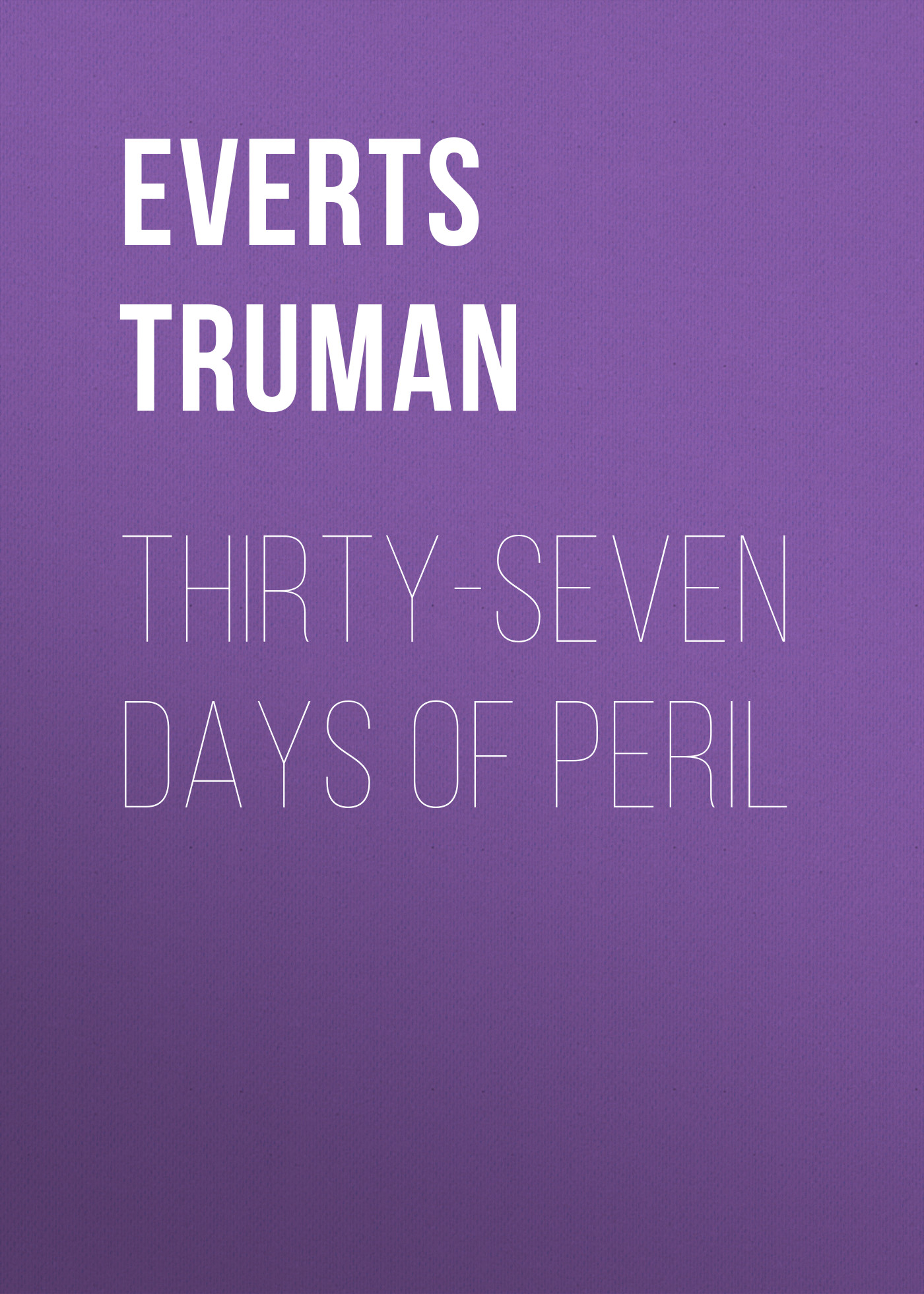 Everts Truman Thirty-Seven Days of Peril p is for peril