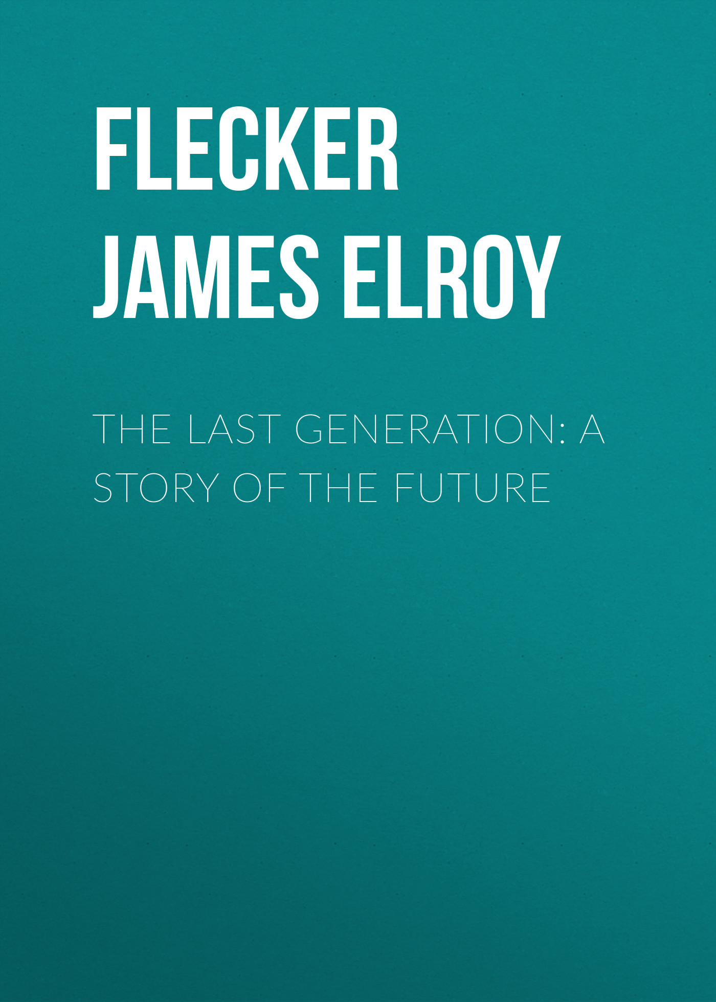 Flecker James Elroy The Last Generation: A Story of the Future tribute to james last mannheim
