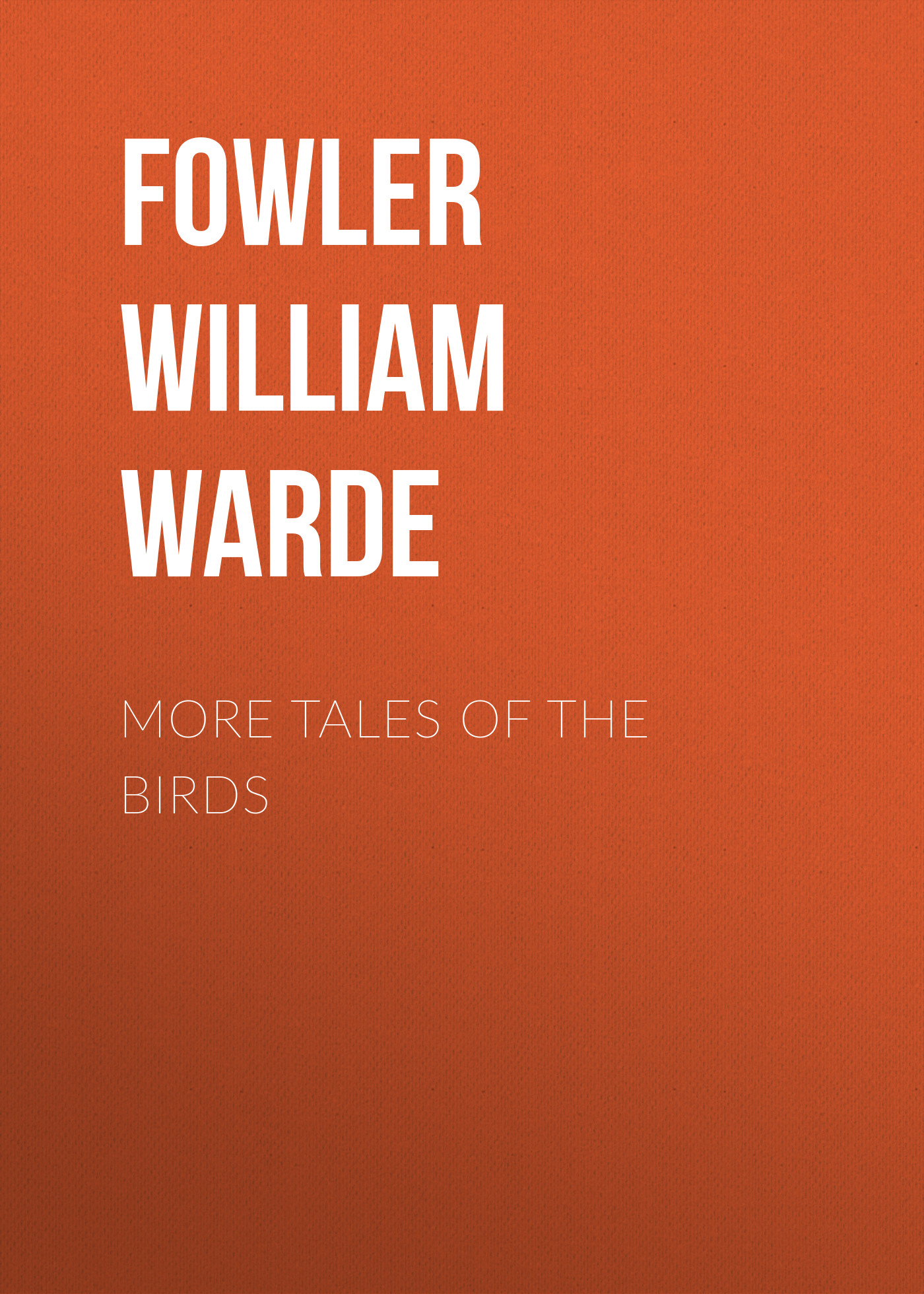 Fowler William Warde More Tales of the Birds adam fowler nosql for dummies