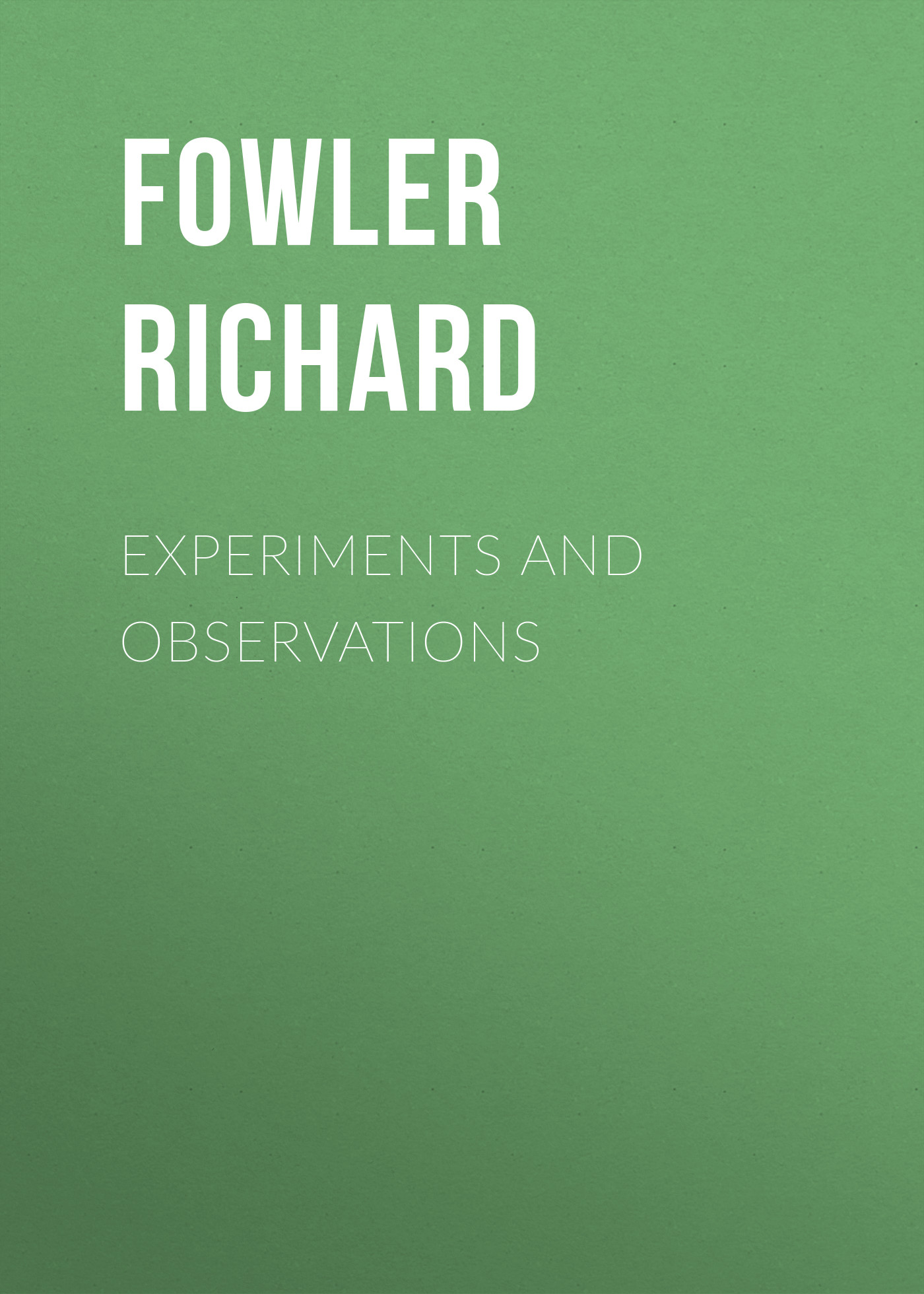 Fowler Richard Experiments and Observations adam fowler nosql for dummies