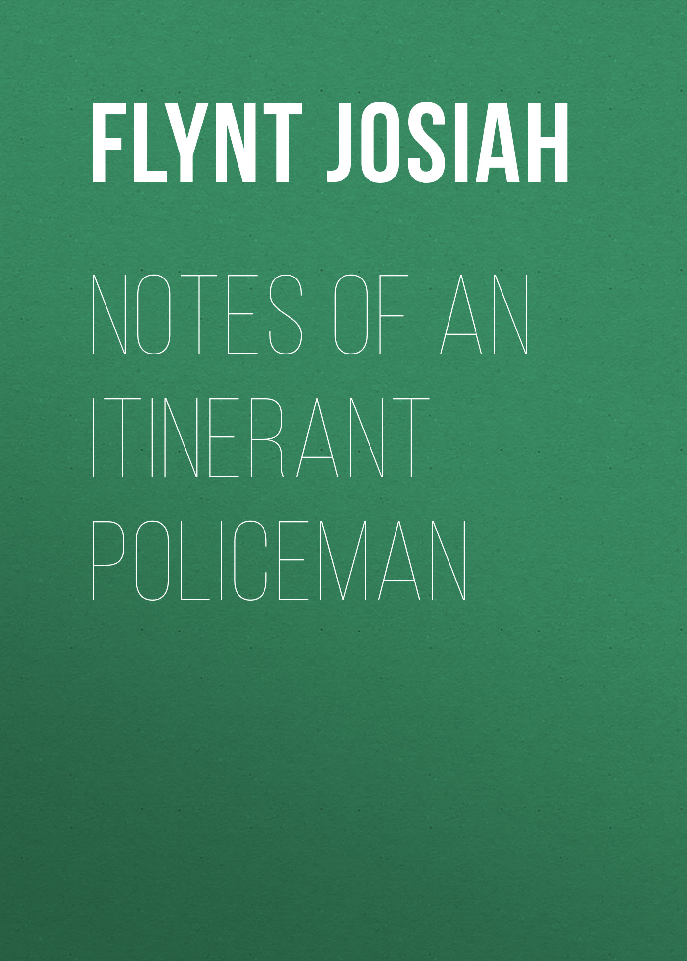 Flynt Josiah Notes of an Itinerant Policeman