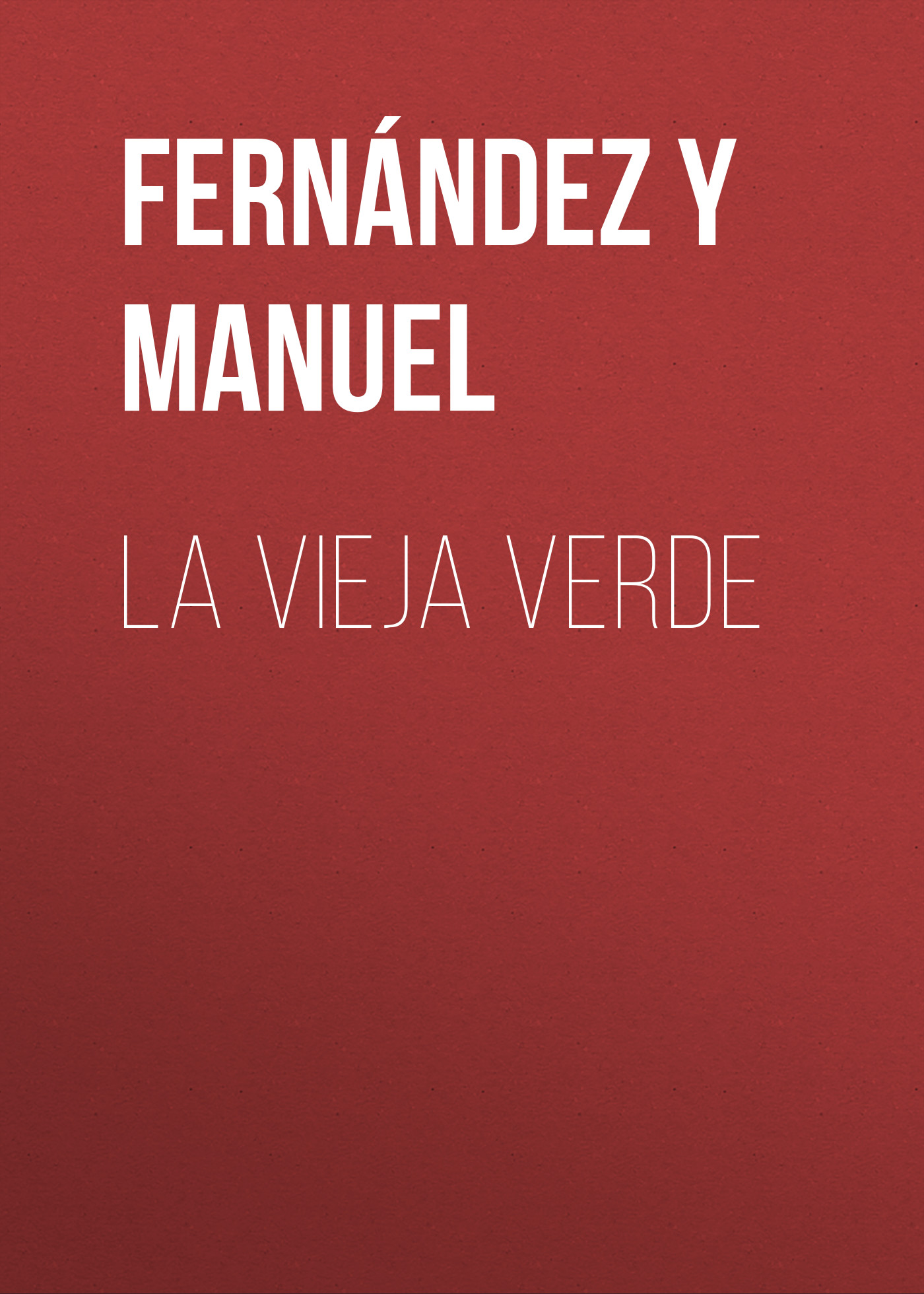 Fernández y González Manuel La vieja verde fernández y gonzález manuel los hermanos plantagenet