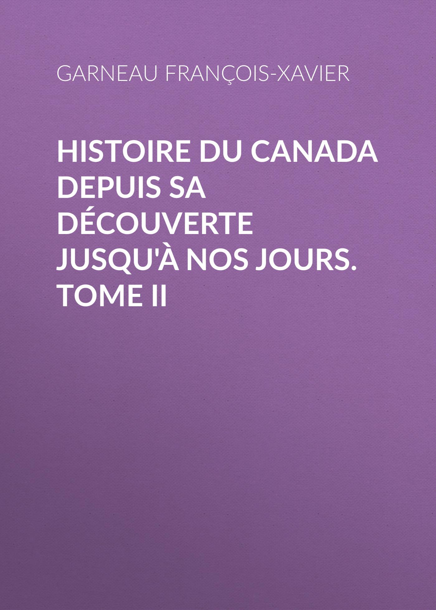 Garneau François-Xavier Histoire du Canada depuis sa découverte jusqu'à nos jours. Tome II françois daniel nos gloires nationales ou histoire des principales familles du canada 2
