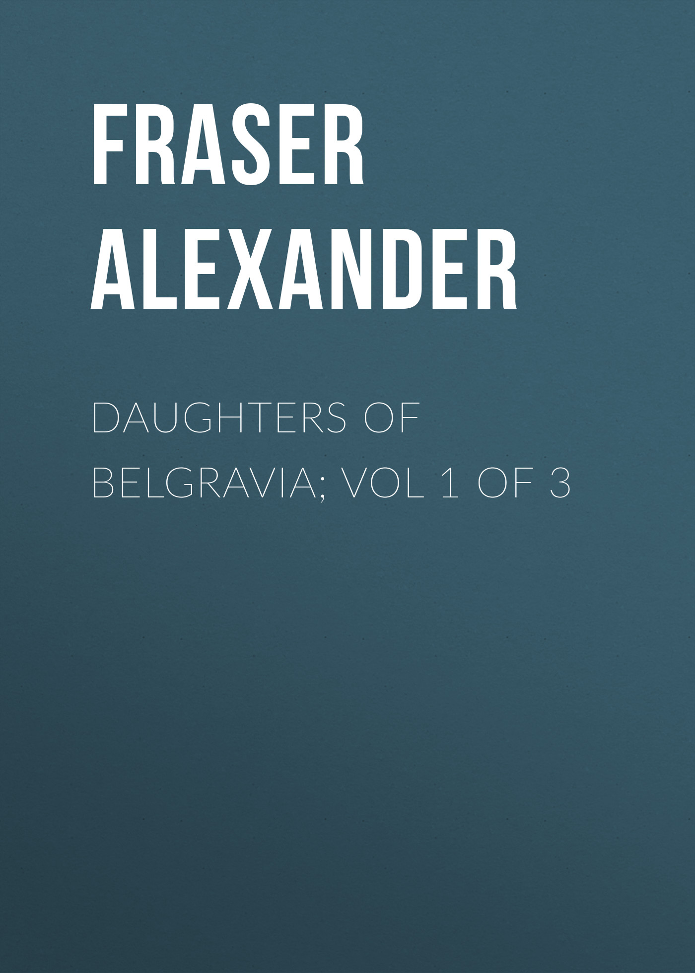 Fraser Alexander Daughters of Belgravia; vol 1 of 3 футболка print bar daughters of antipathy
