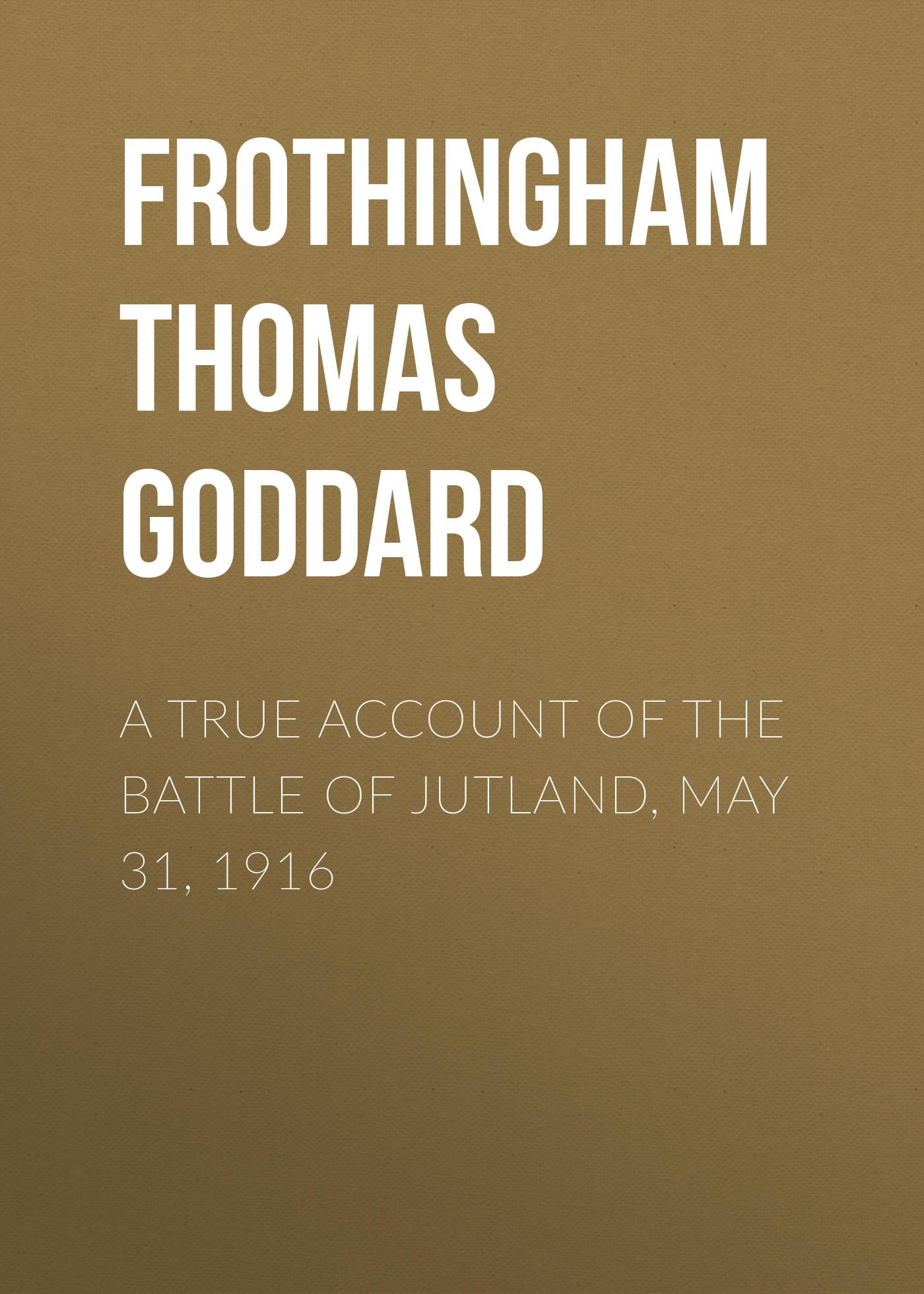 лучшая цена Frothingham Thomas Goddard A True Account of the Battle of Jutland, May 31, 1916