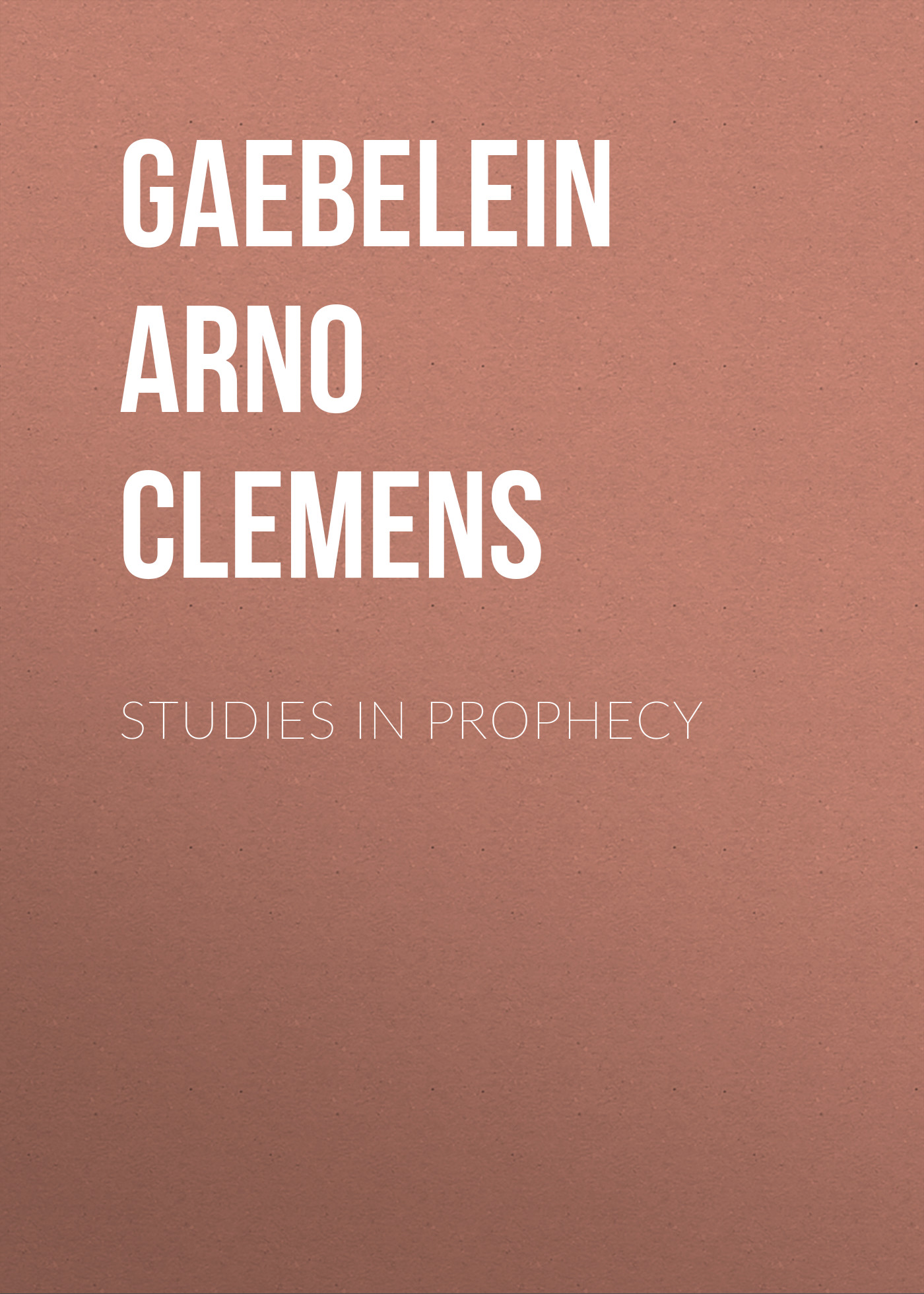 Gaebelein Arno Clemens Studies in Prophecy
