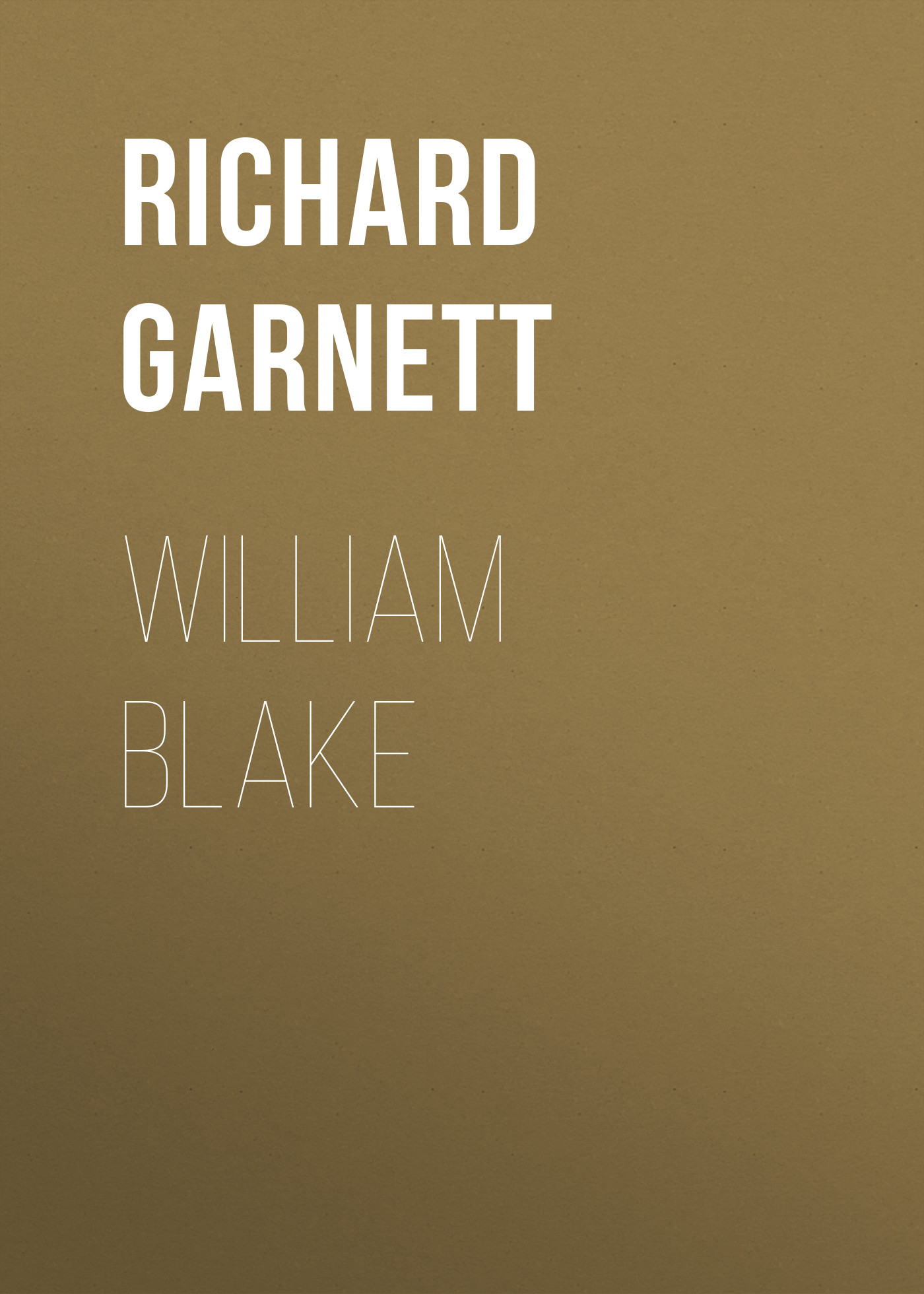 Richard Garnett William Blake blake william blake s poetry