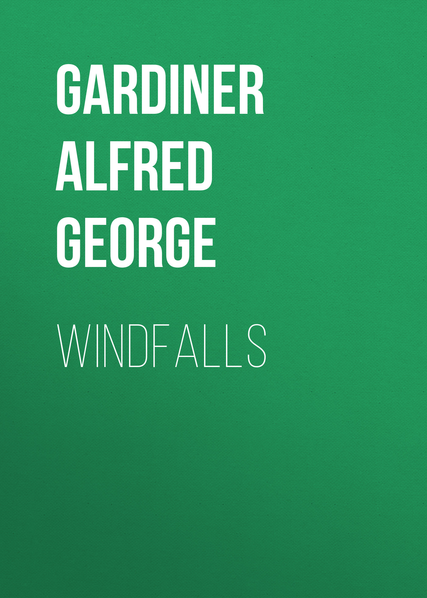 Gardiner Alfred George Windfalls gardiner samuel rawson what gunpowder plot was