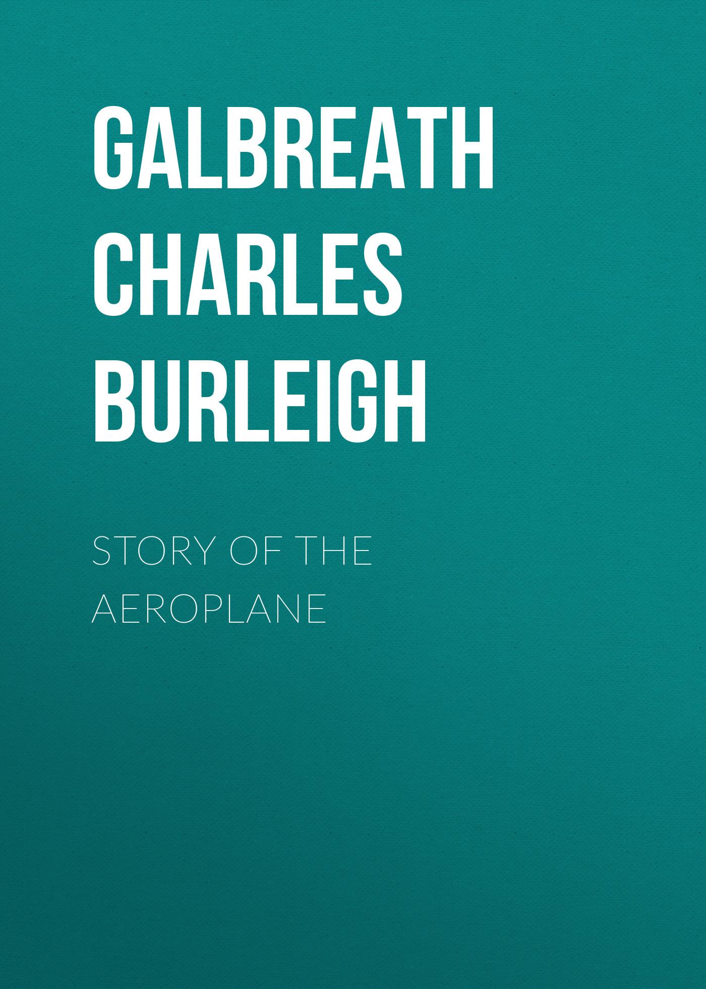 Galbreath Charles Burleigh Story of the Aeroplane пальто alix story alix story mp002xw13vuo