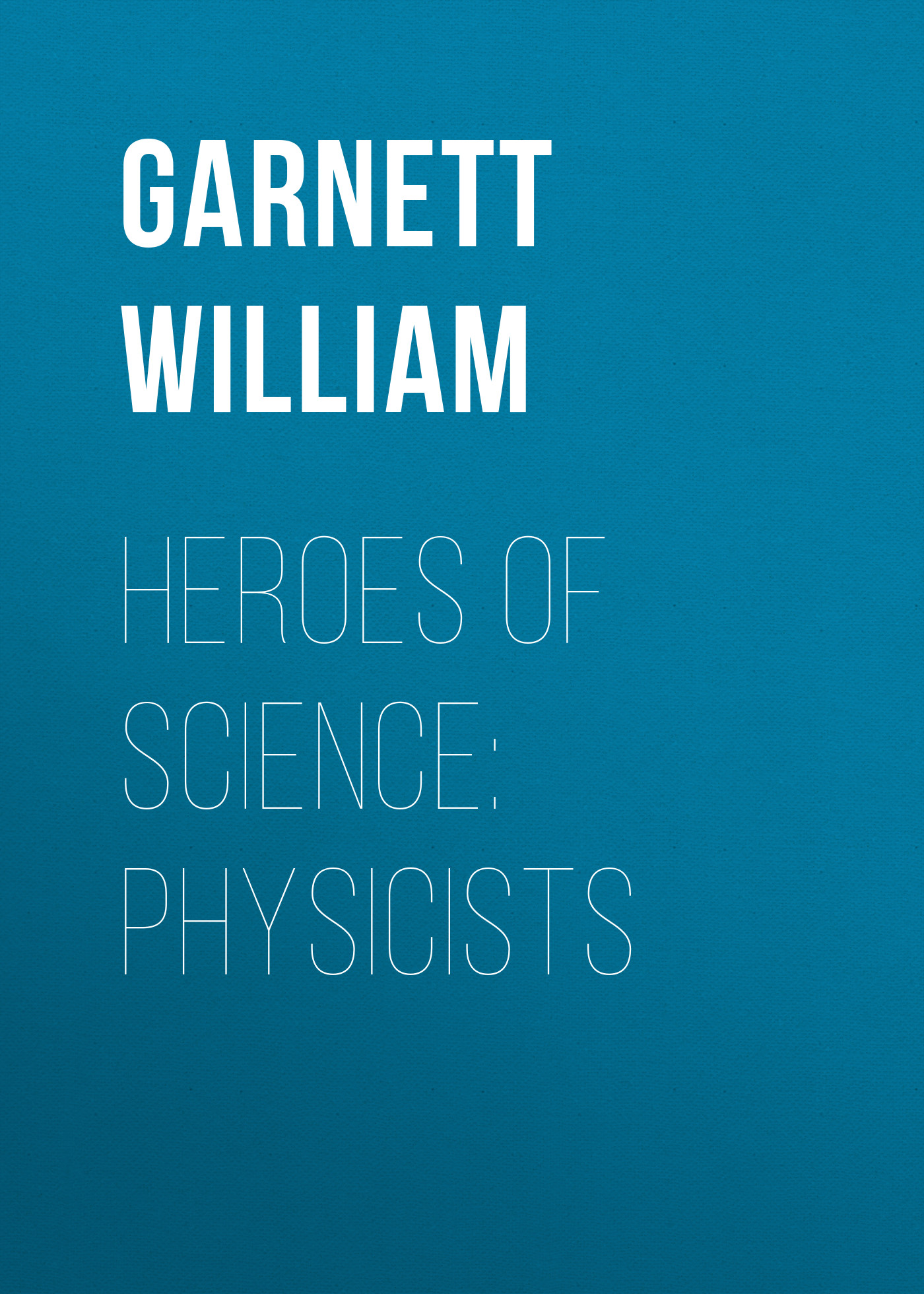 Garnett William Heroes of Science: Physicists все цены