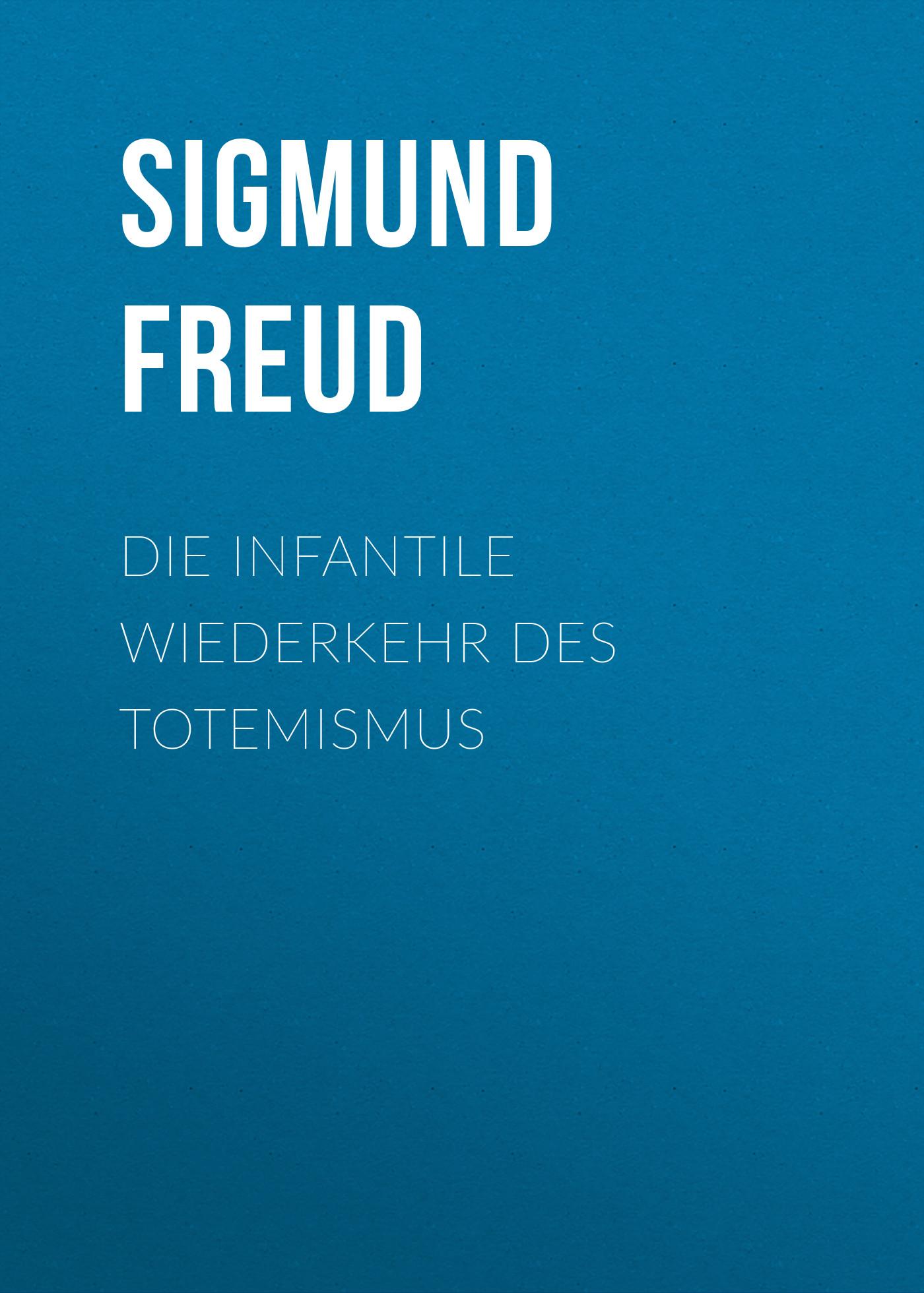 Зигмунд Фрейд Die infantile Wiederkehr des Totemismus michael bartsch wiederkehr page 7
