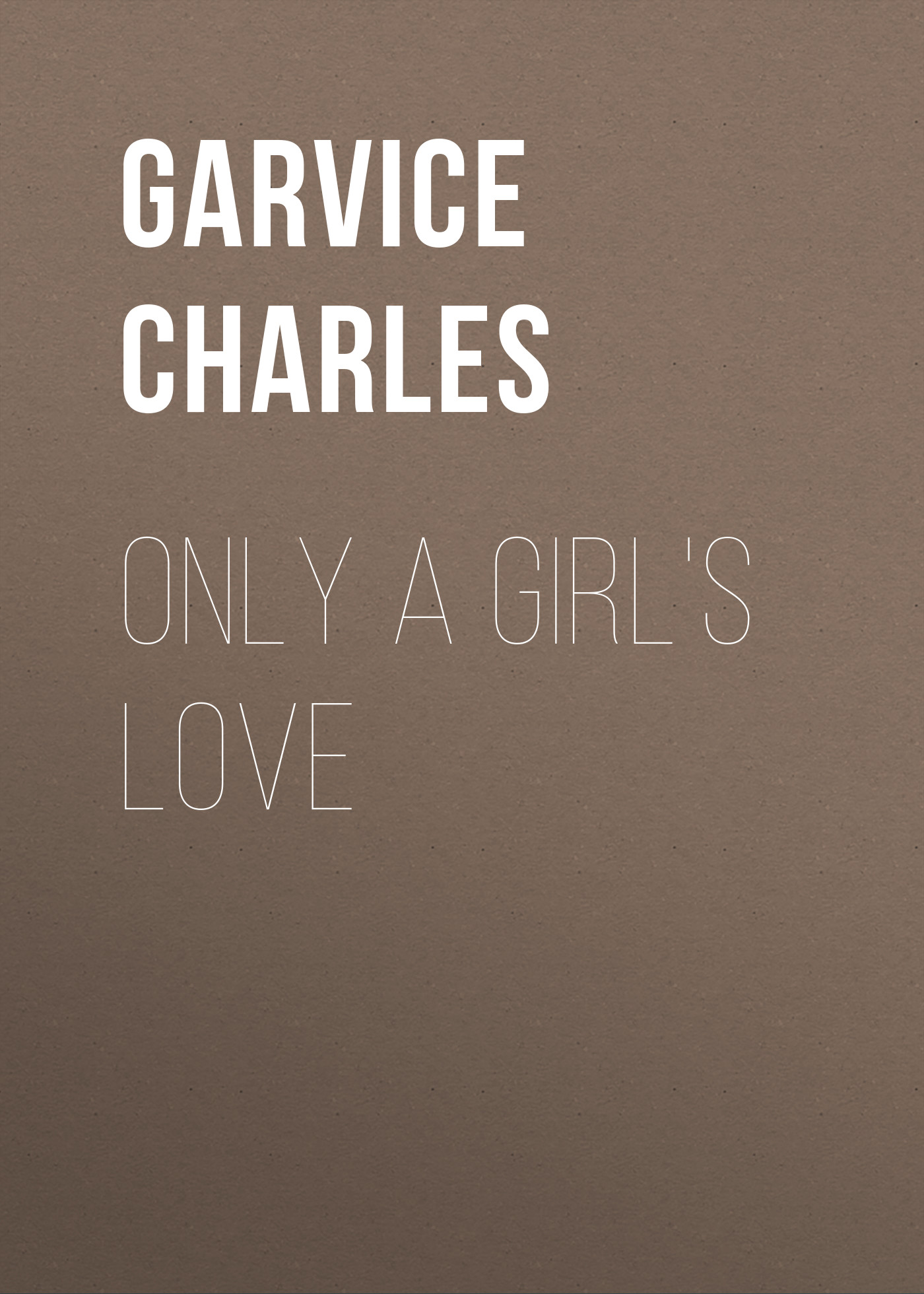 Garvice Charles Only a Girl's Love
