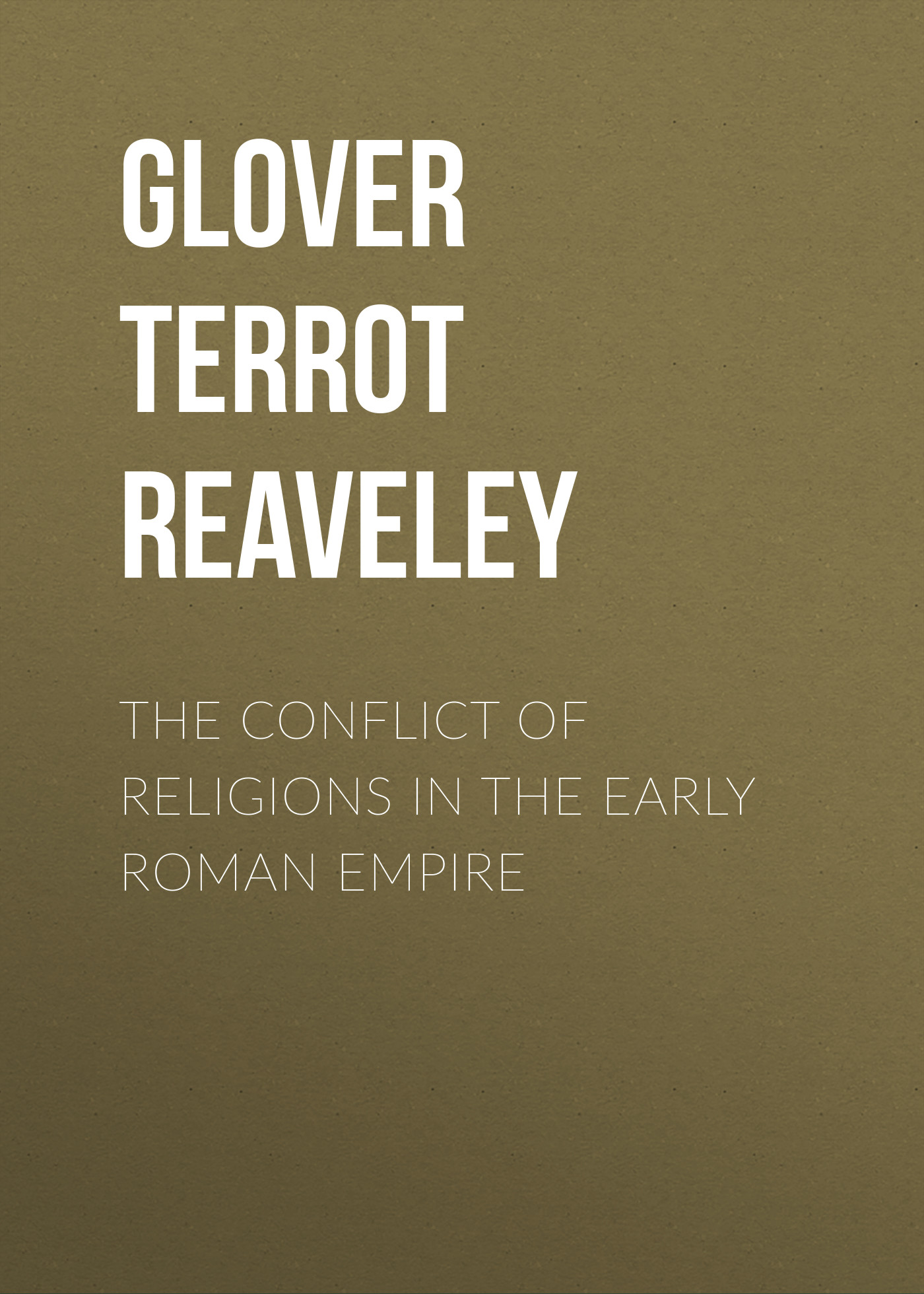 Glover Terrot Reaveley The Conflict of Religions in the Early Roman Empire цена