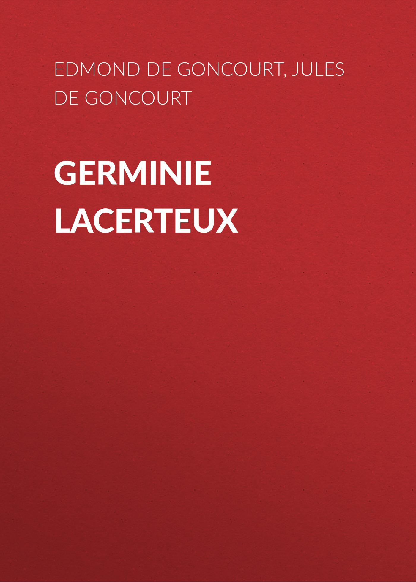 Edmond de Goncourt Germinie Lacerteux edmond de goncourt quelques créatures de ce temps