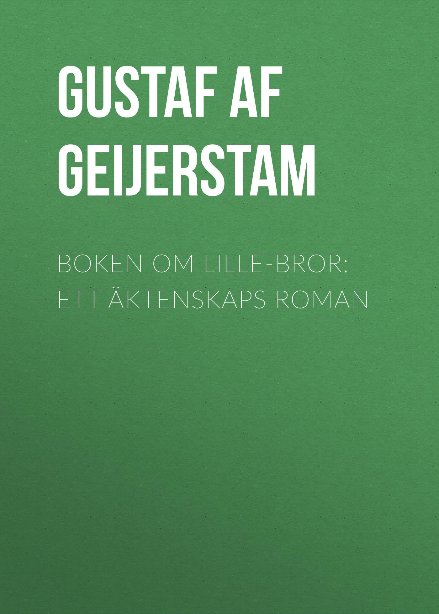 Gustaf af Geijerstam Boken om lille-bror: Ett äktenskaps roman pascal obispo lille