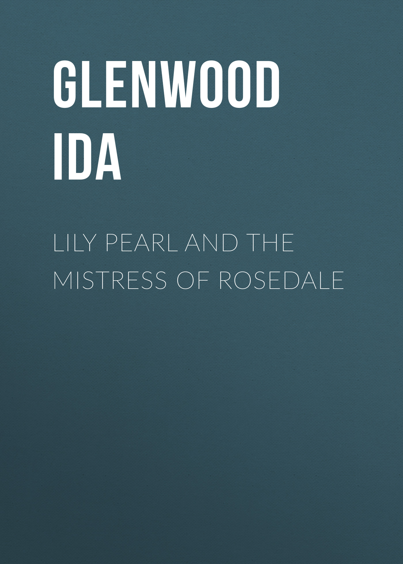 Glenwood Ida Lily Pearl and The Mistress of Rosedale цена