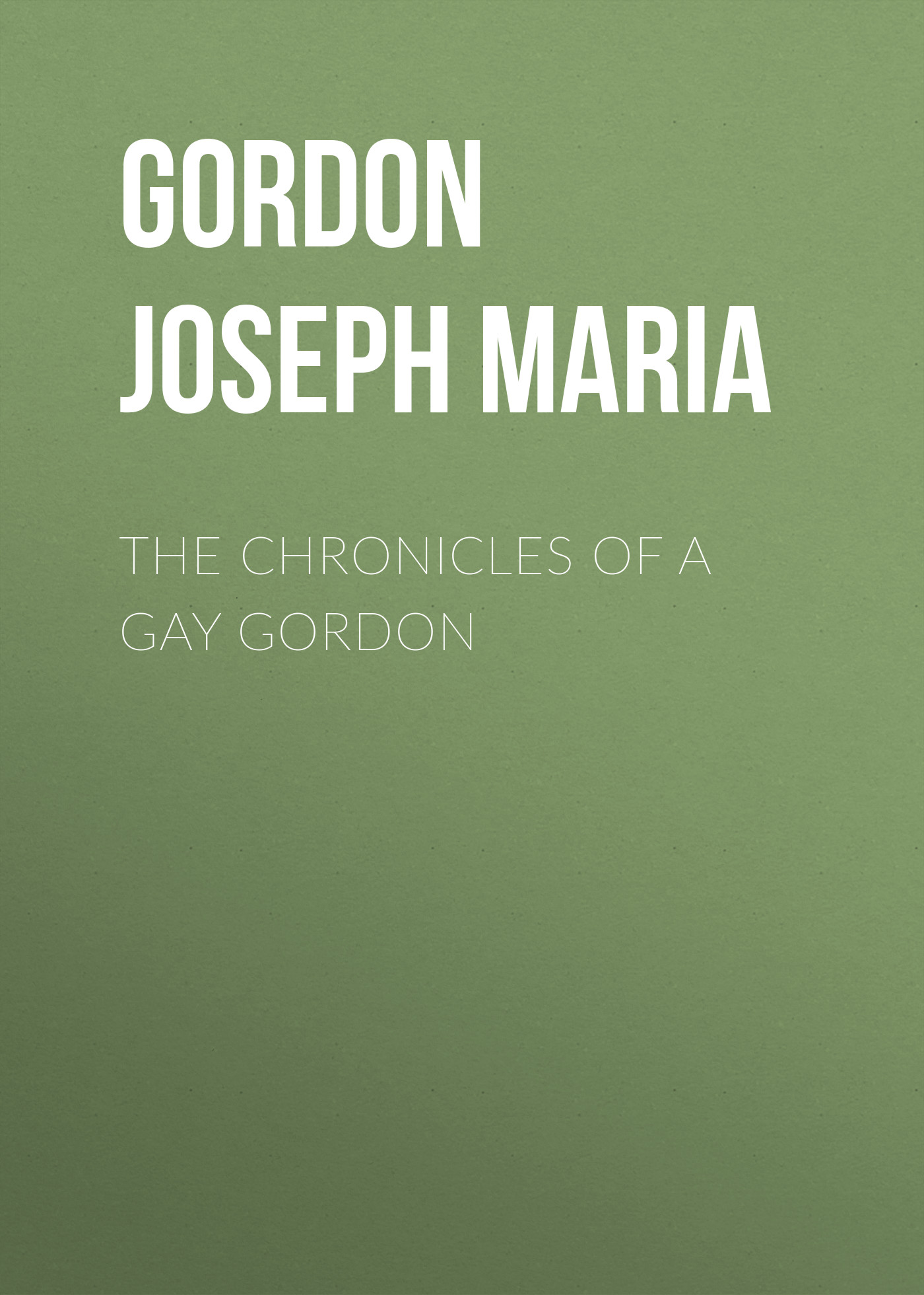 купить Gordon Joseph Maria The Chronicles of a Gay Gordon дешево